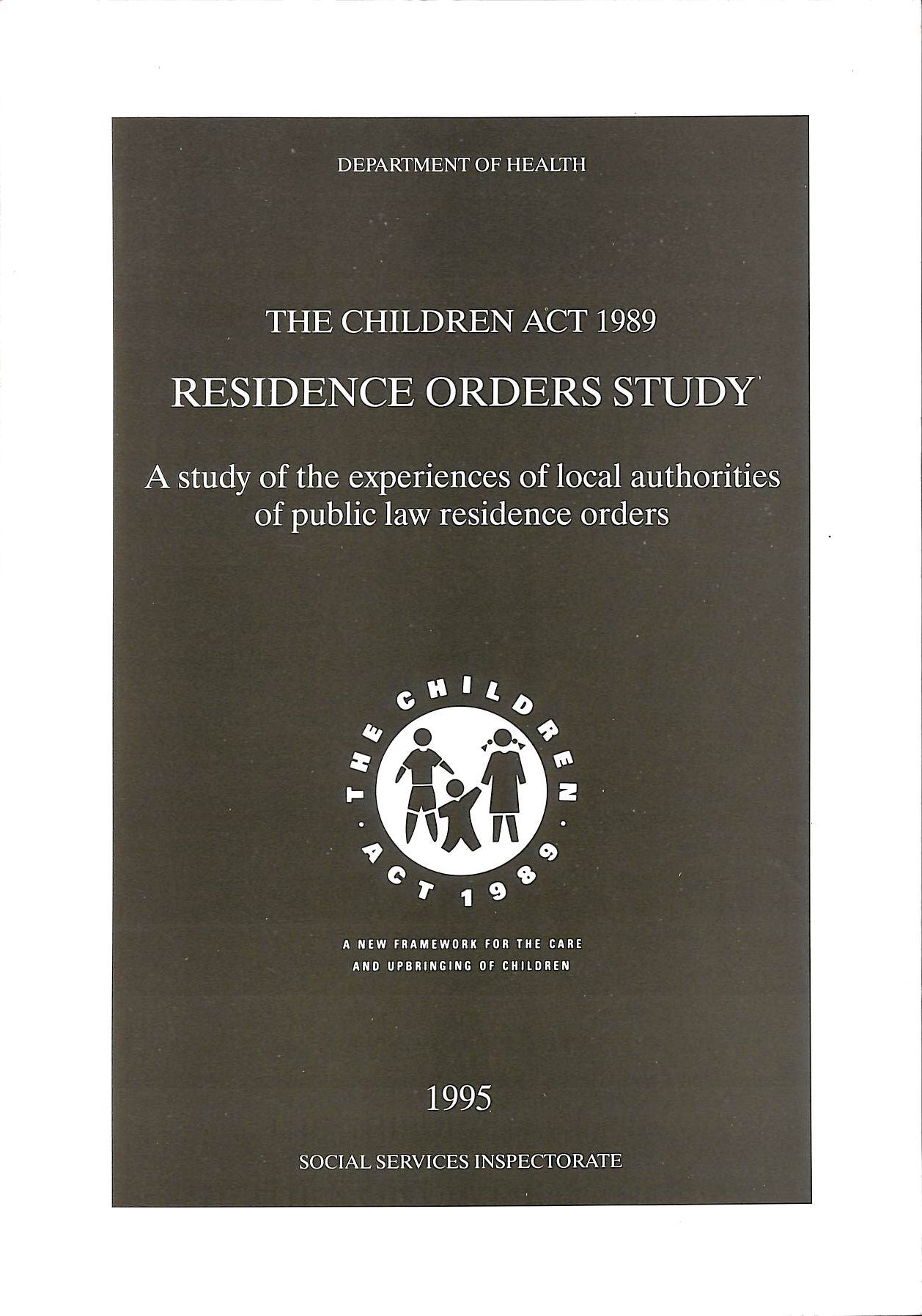 Image for The Children Act 1989: Residence Orders Study; a Study of the Experiences of Local Authorities of Public Law Residence Orders