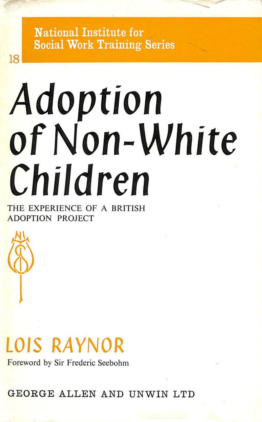 Image for Adoption of Non-white Children: Experience of a British Adoption Policy (Series / National Institute for Social Work Training)