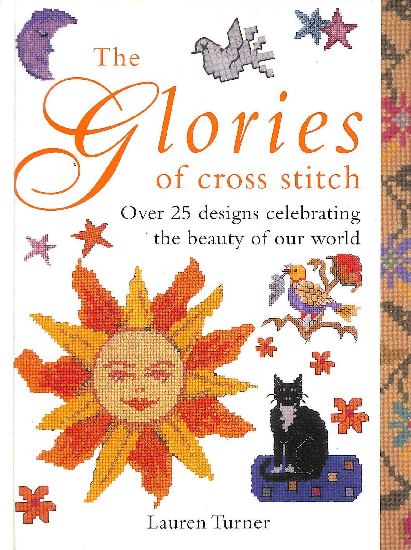 Image for The Glories of Cross Stitch: Over 25 Designs Celebrating the Beauty of Our World
