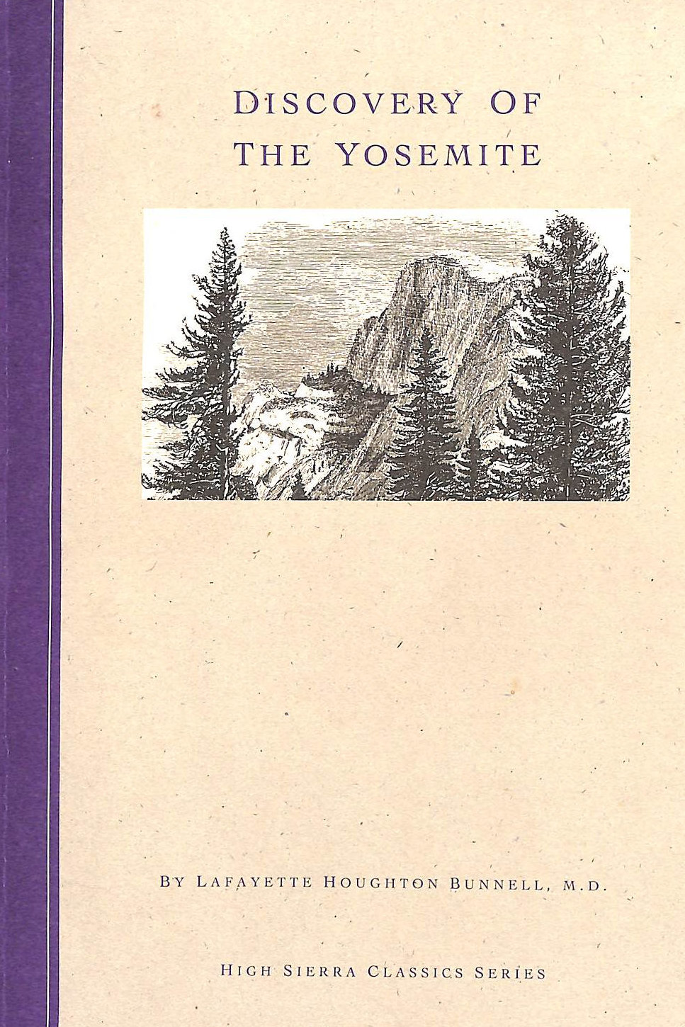 BUNNELL, LAFAYETTE H.; JOHNSTON, HAND [DESIGNER]; MEDLEY, STEVEN P. [EDITOR]; - Discovery of the Yosemite and the Indian War of 1851 Which Led to That Event (High Sierra Classics Series)