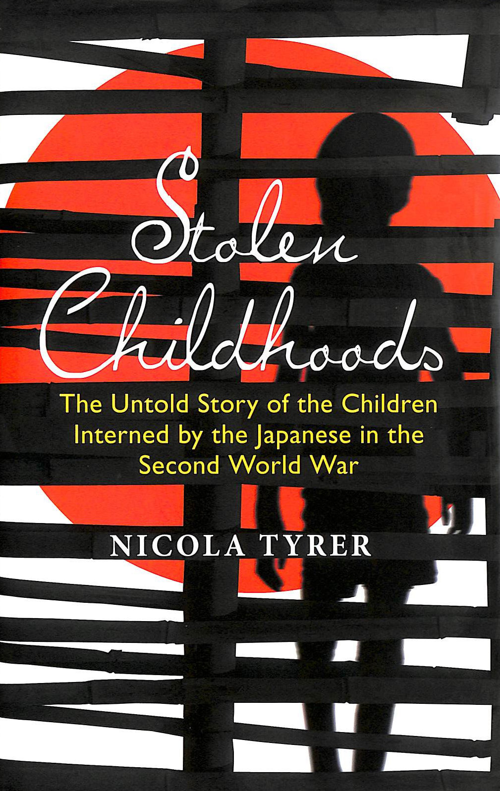 Image for Stolen Childhoods: The Untold Story of the Children Interned by the Japanese in the Second World War: A Generation of Internees Tell Their Story