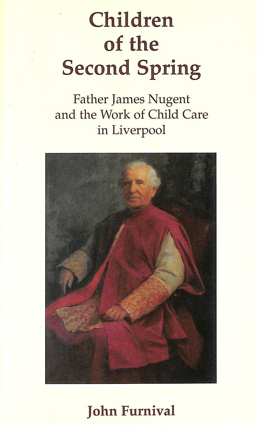 JOHN FURNIVAL - Children of the Second Spring: Father James Nugent and the Work of Childcare in Liverpool