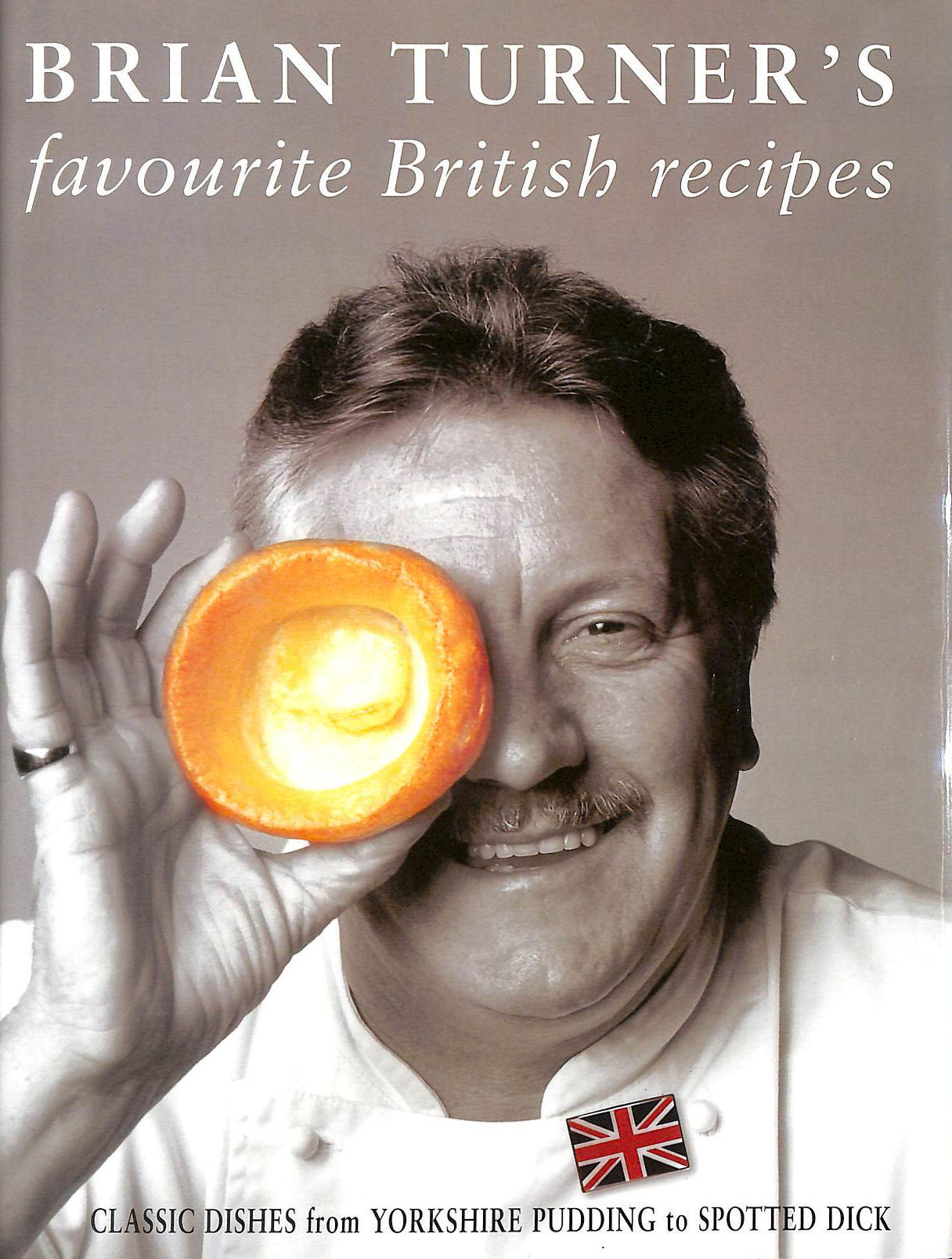 Image for Brian Turner's Favourite British Recipes: Classic Dishes from Yorkshire Pudding to Spotted Dick