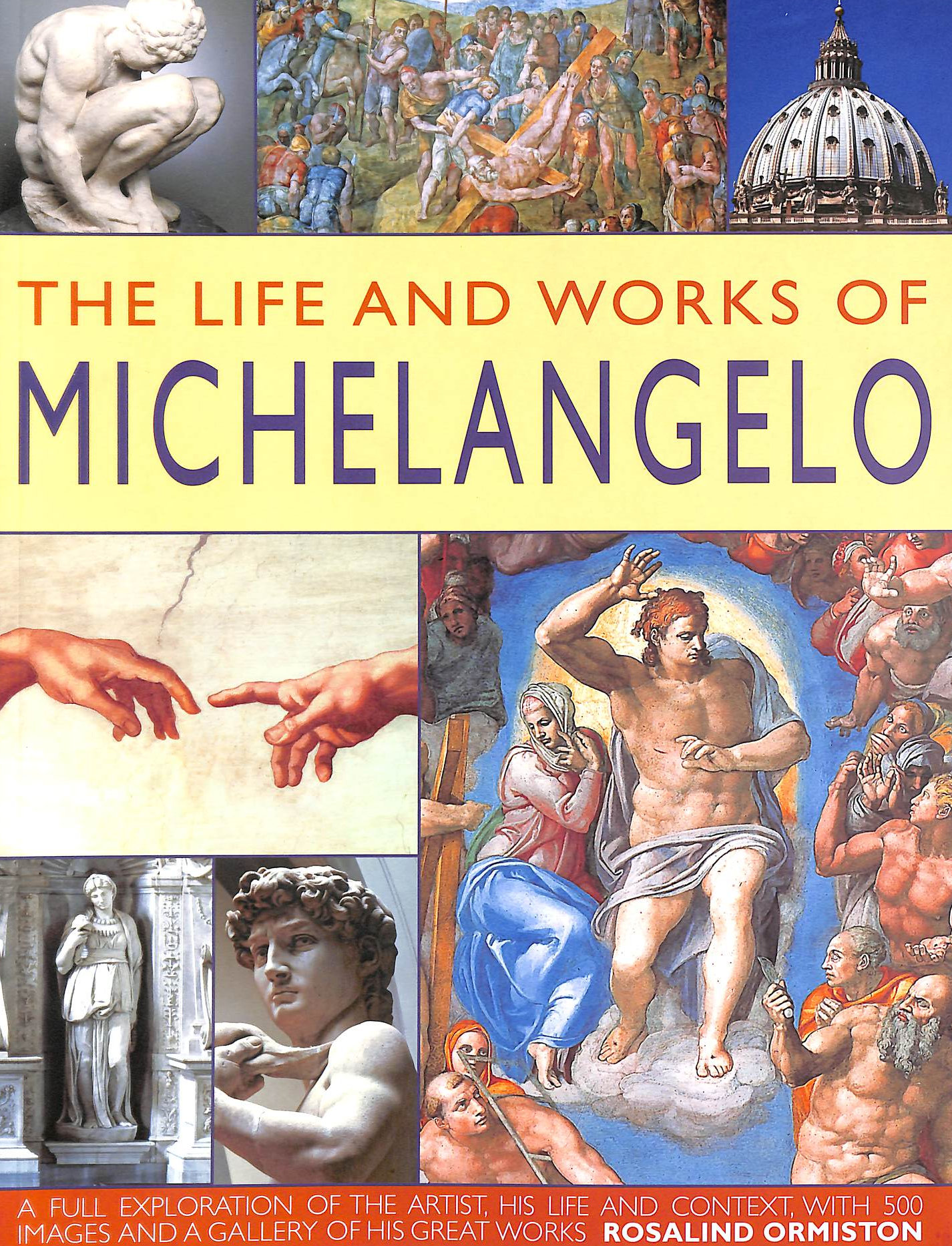 Image for The Life and Works of Michelangelo. A Full Exploration of the Artist, His Life and Context, with 500 Images and a Gallery of His Great Works.