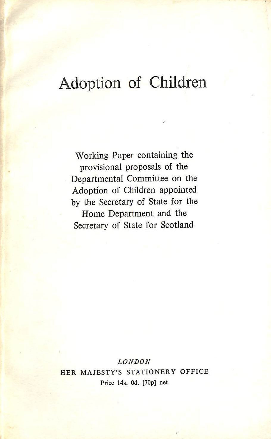 Image for Adoption of Children: Working Paper Containing the Provisional Proposals of the Departmental Committee on the Adoption of Children Appointed by the Secretary of State for the Home Department and the Secretary of State for Scotland