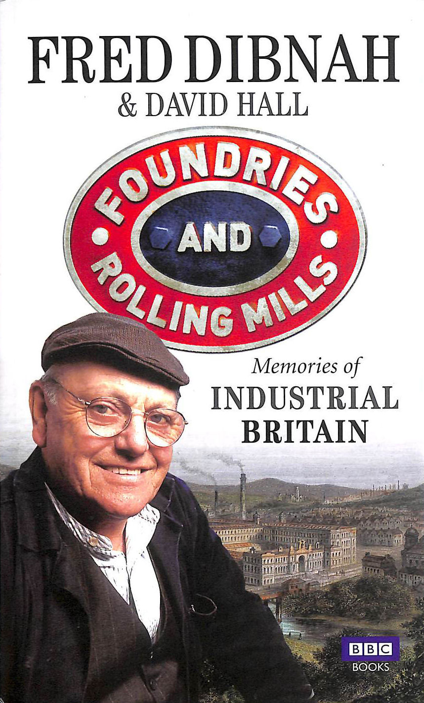 Image for Foundries And Rolling Mills, Memories of Industrial Britain.