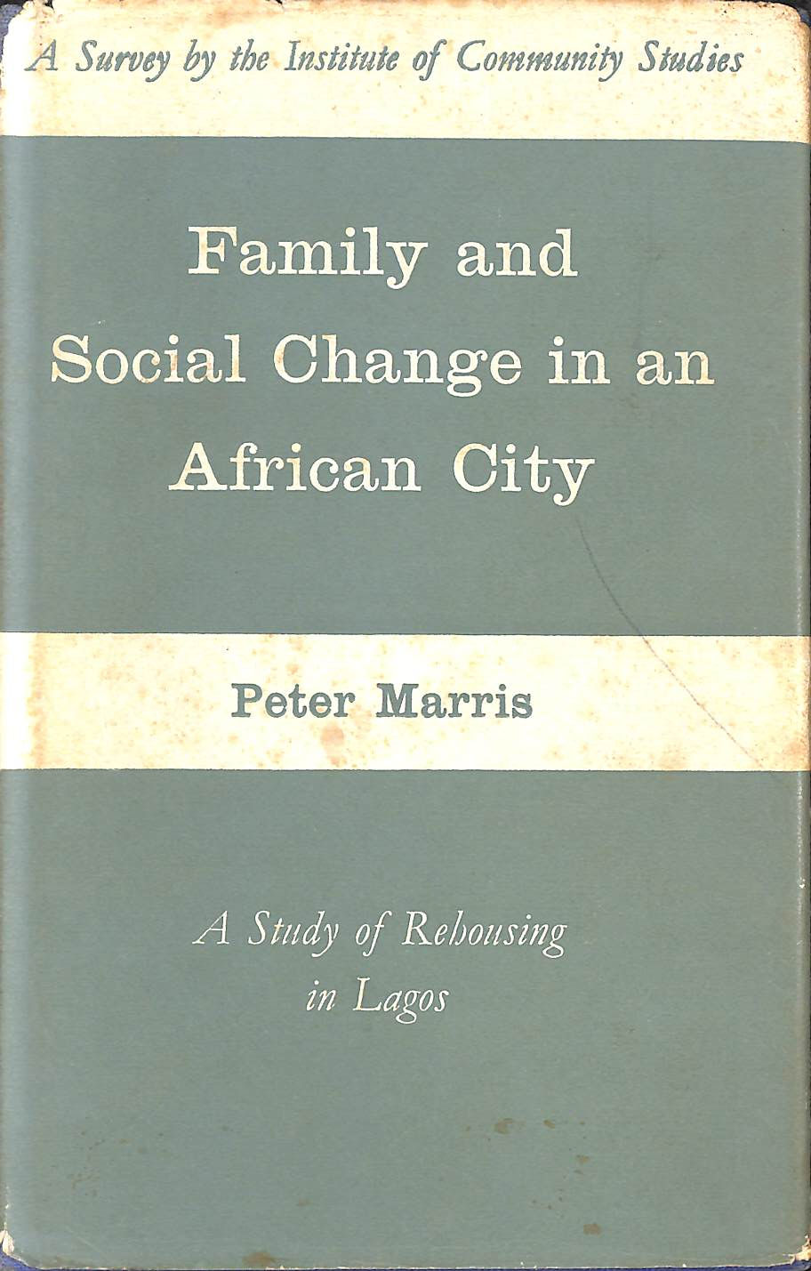 Image for Family and Social Change in an African City : A Study of Rehousing in Lagos