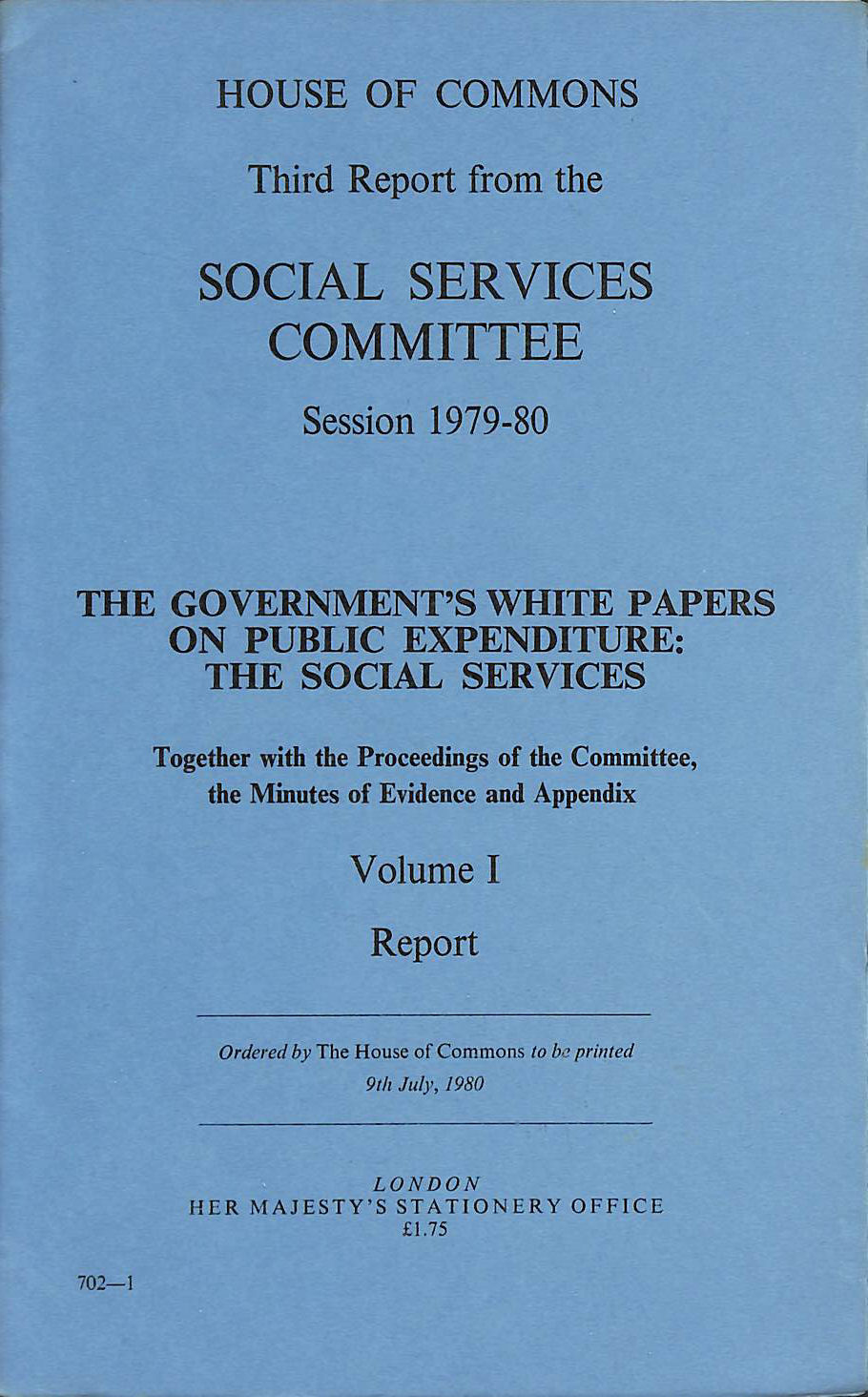 Image for The Government's white papers on public expenditure, the social services: Third report from the Social Services Committee, session 1979-80, together evidence and appendix ([1979-80 H.C.] 702 - I)