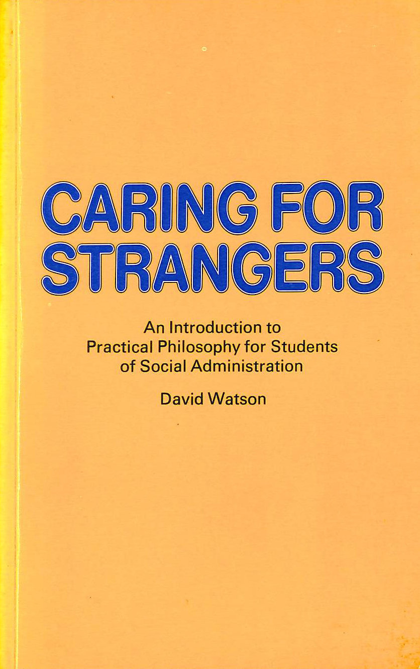 Image for Caring for Strangers: Introduction to Practical Philosophy for Students of Social Administration
