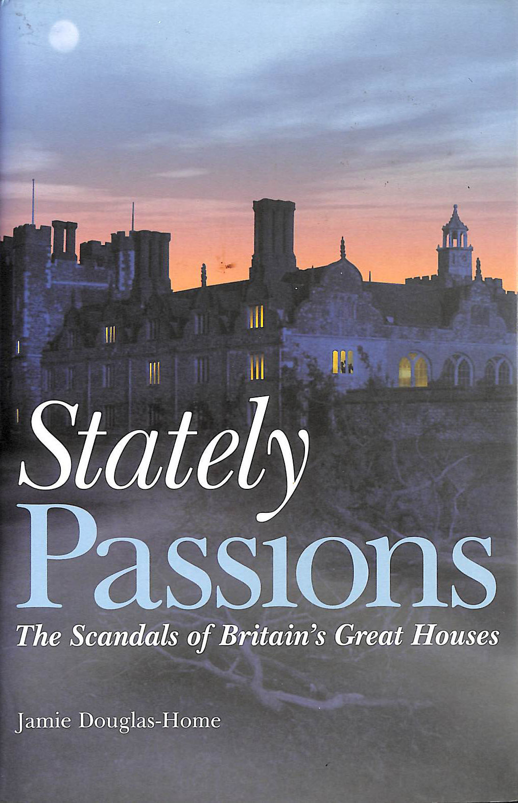 Image for Stately Passions: The Scandals of Britain's Great Houses