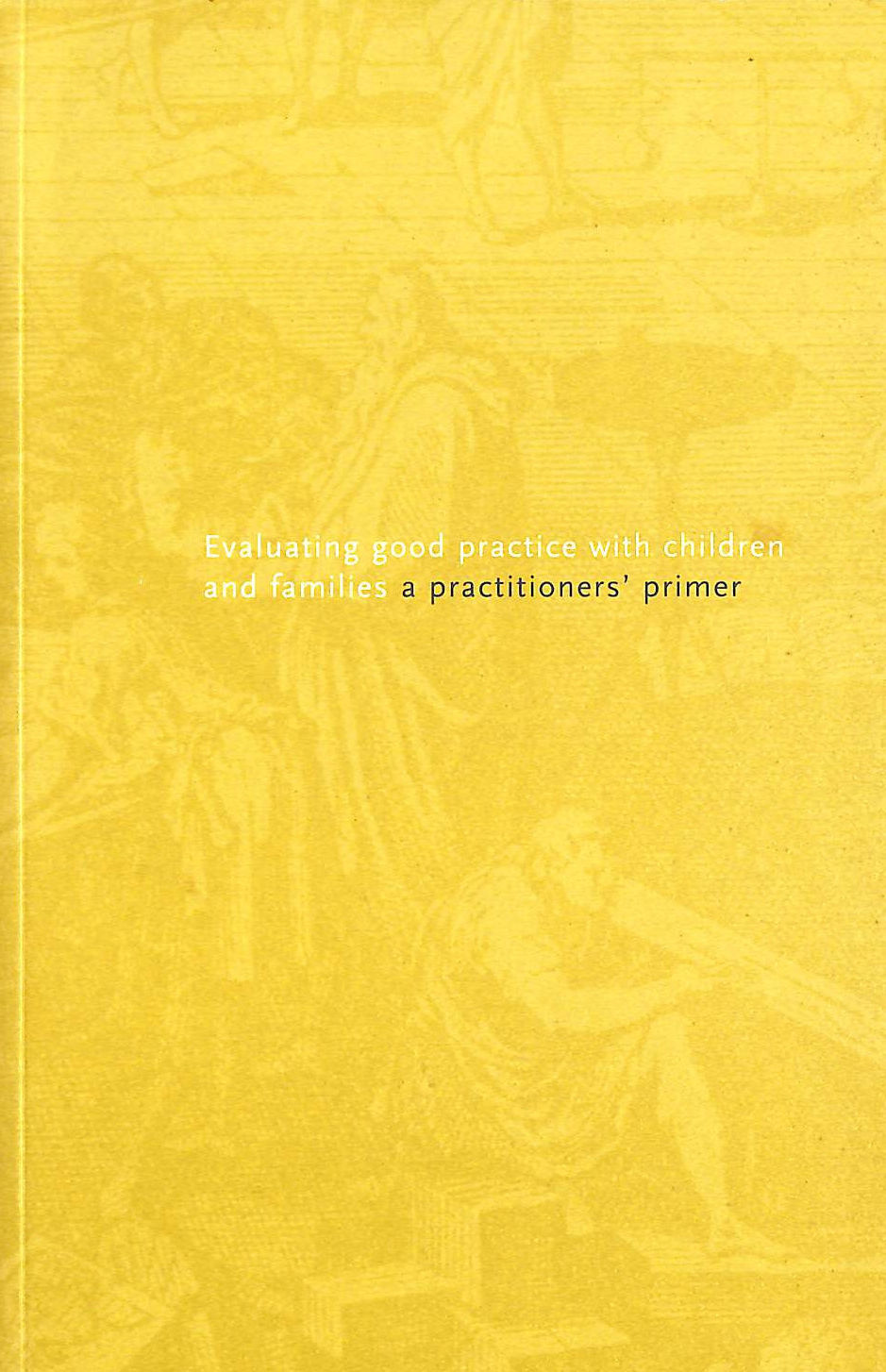 Image for Evaluating Good Practice with Children, a practioner's primer