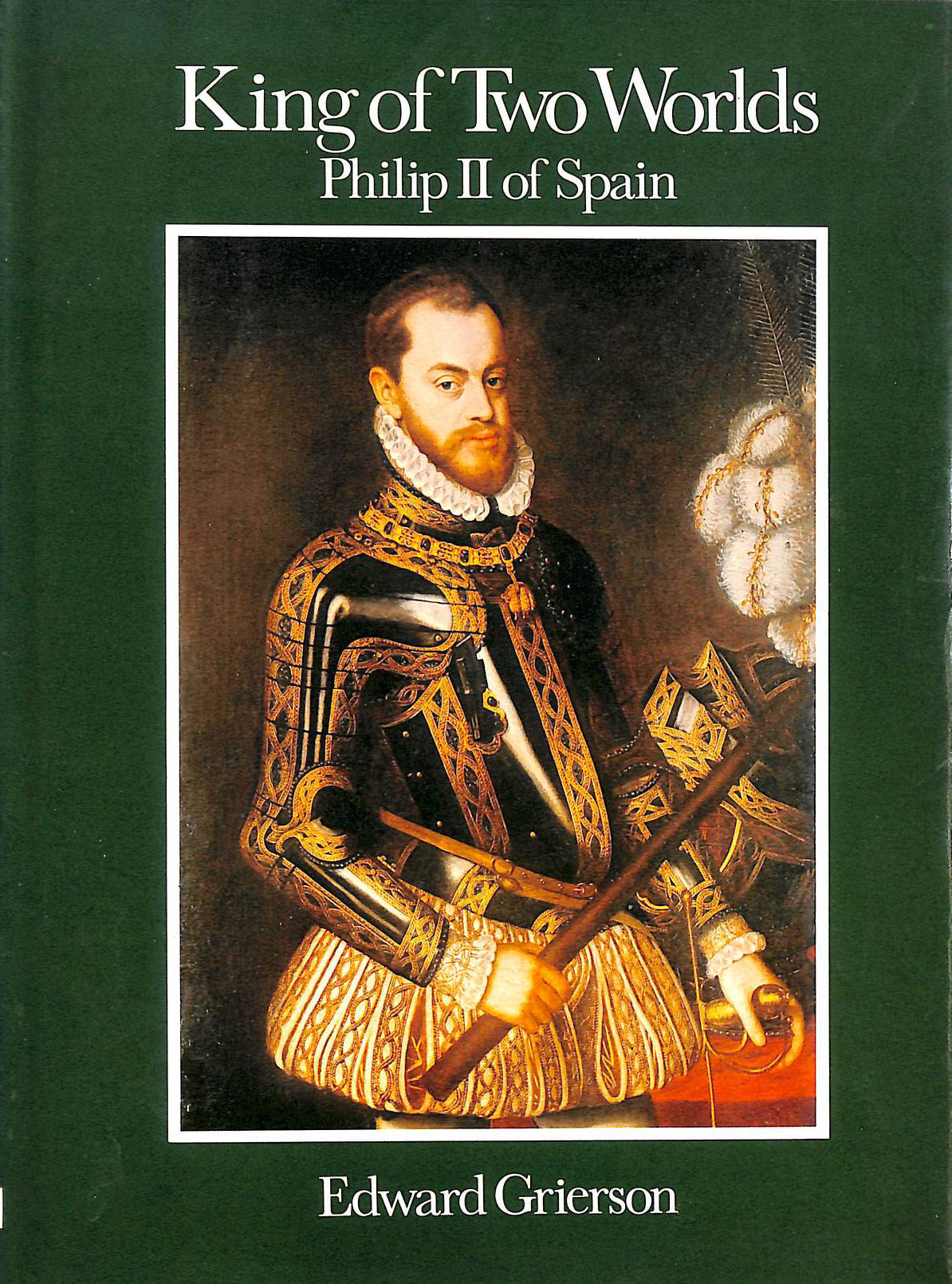 Image for King of Two Worlds: Philip II of Spain
