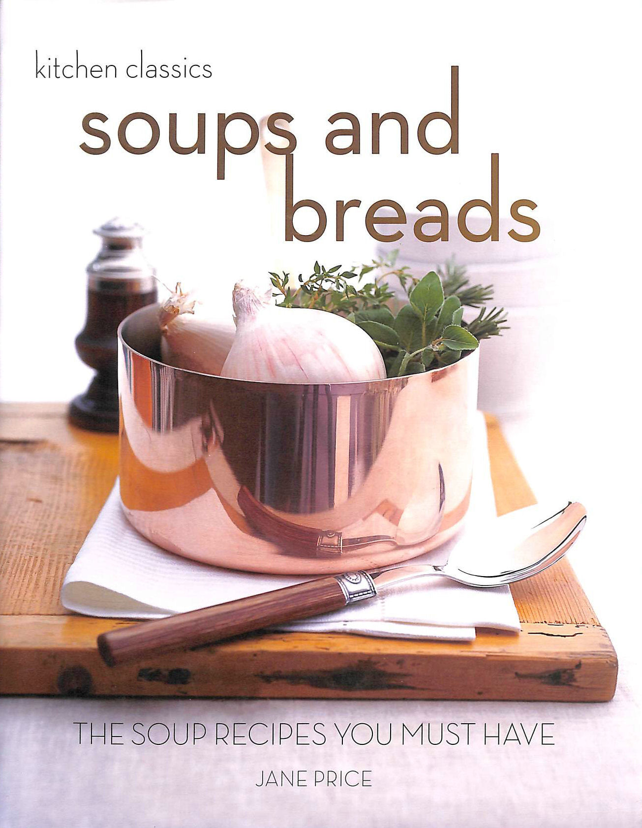 Image for Soups and Breads: The Soup Recipes You Must Have (Kitchen Classics series)
