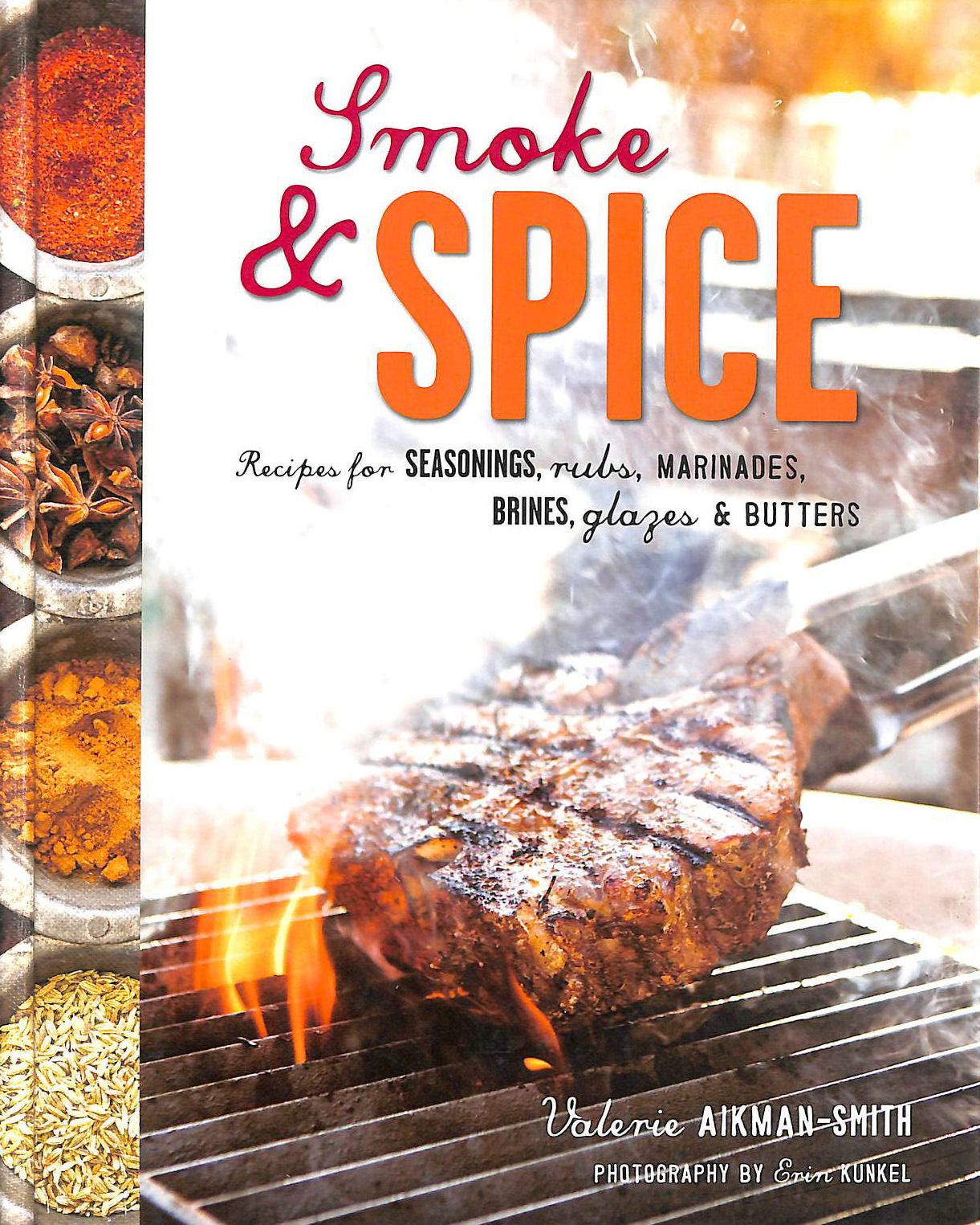 Image for Smoke and Spice: Recipes for seasonings, rubs, marinades, brines, glazes and butters