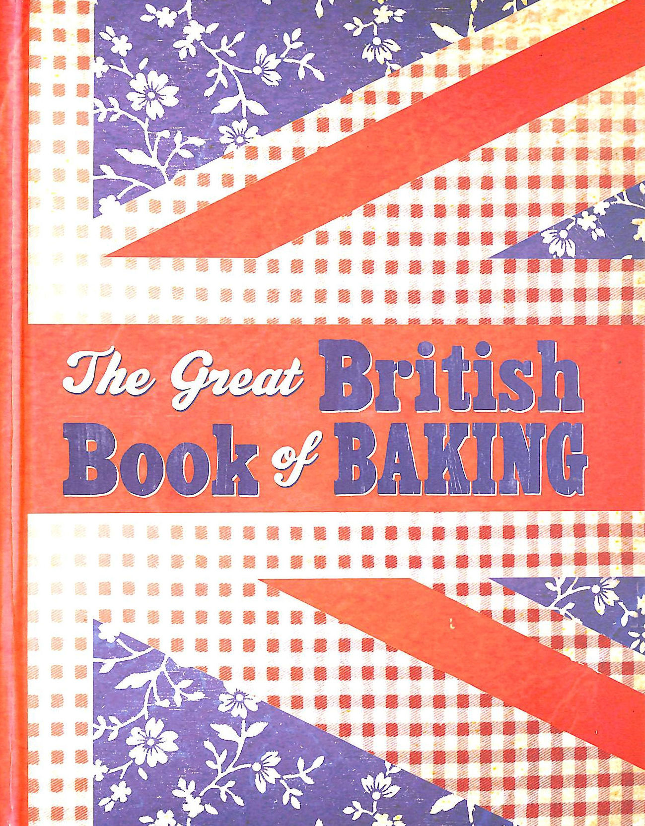 LINDA COLLISTER - The Great British Book of Baking: 120 best-loved recipes from teatime treats to pies and pasties