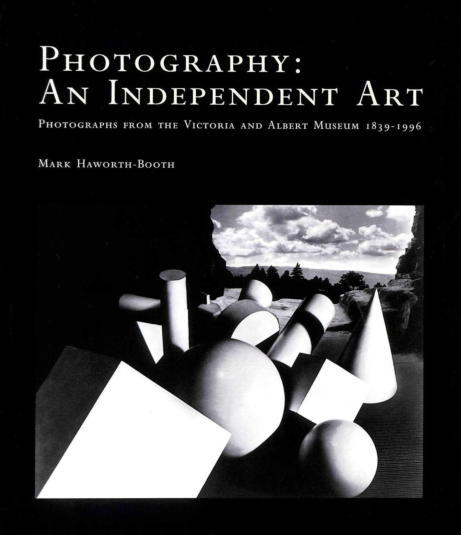 Image for Photography: Independent Art - Photographs from the Victoria and Albert Museum, 1839-1996