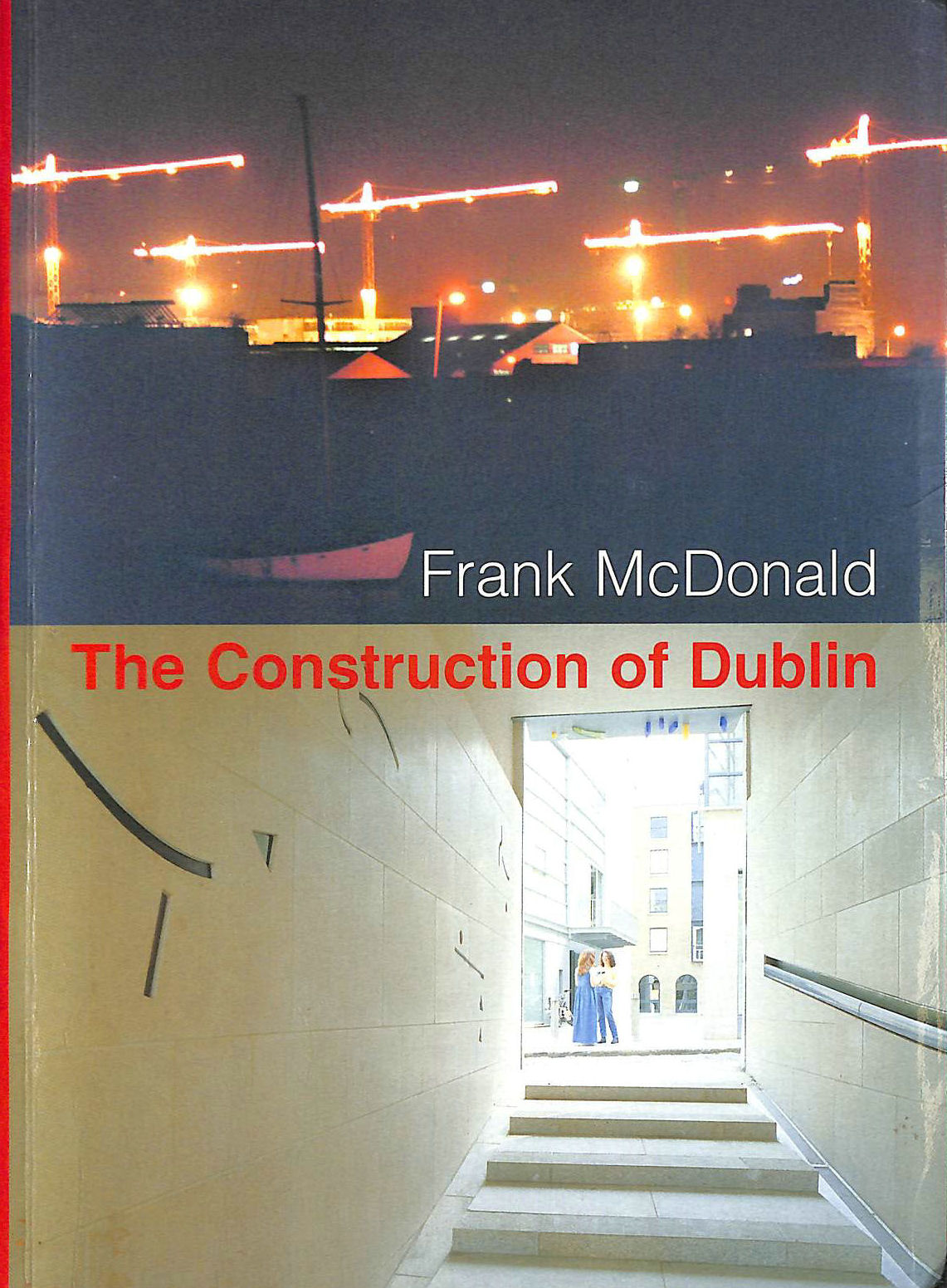 Image for The Construction of Dublin: Written by Frank McDonald, 2000 Edition, Publisher: Eblana Editions [Paperback]