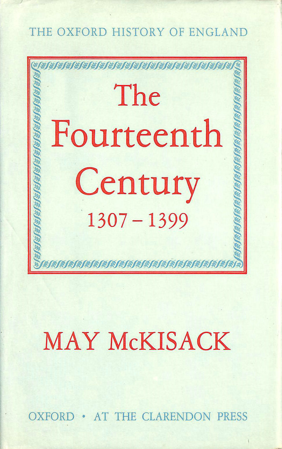 MCKISACK, MAY - The Fourteenth Century 1307-1399 (Oxford History of England)