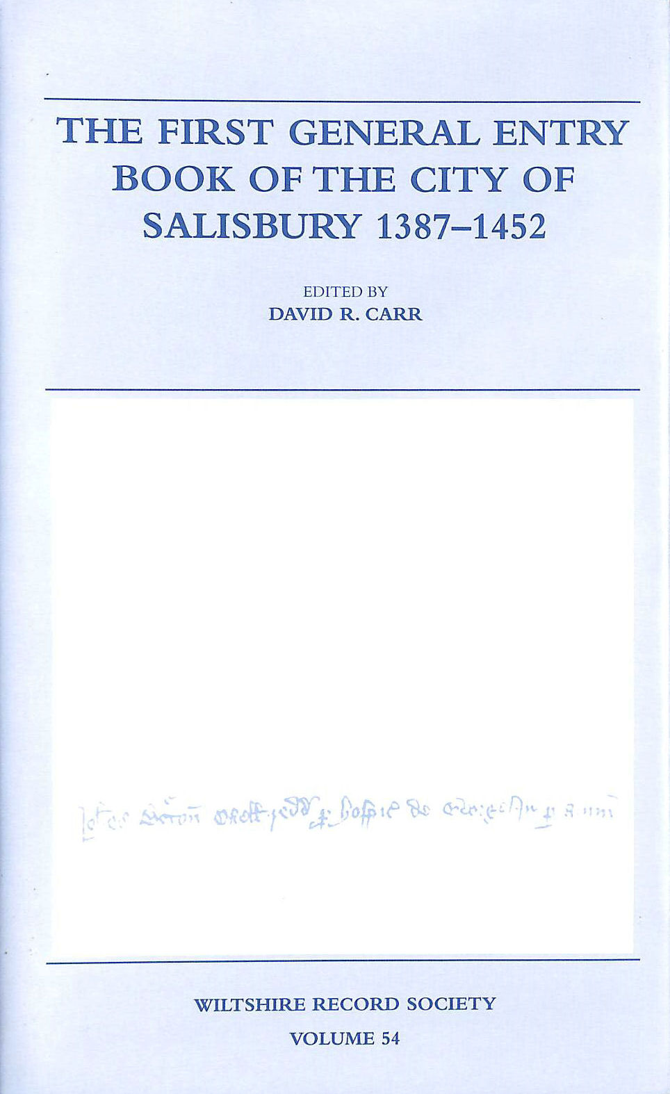 Image for The First General Entry Book of the City of Salisbury, 1387-1452 (Wiltshire Record Society S.)