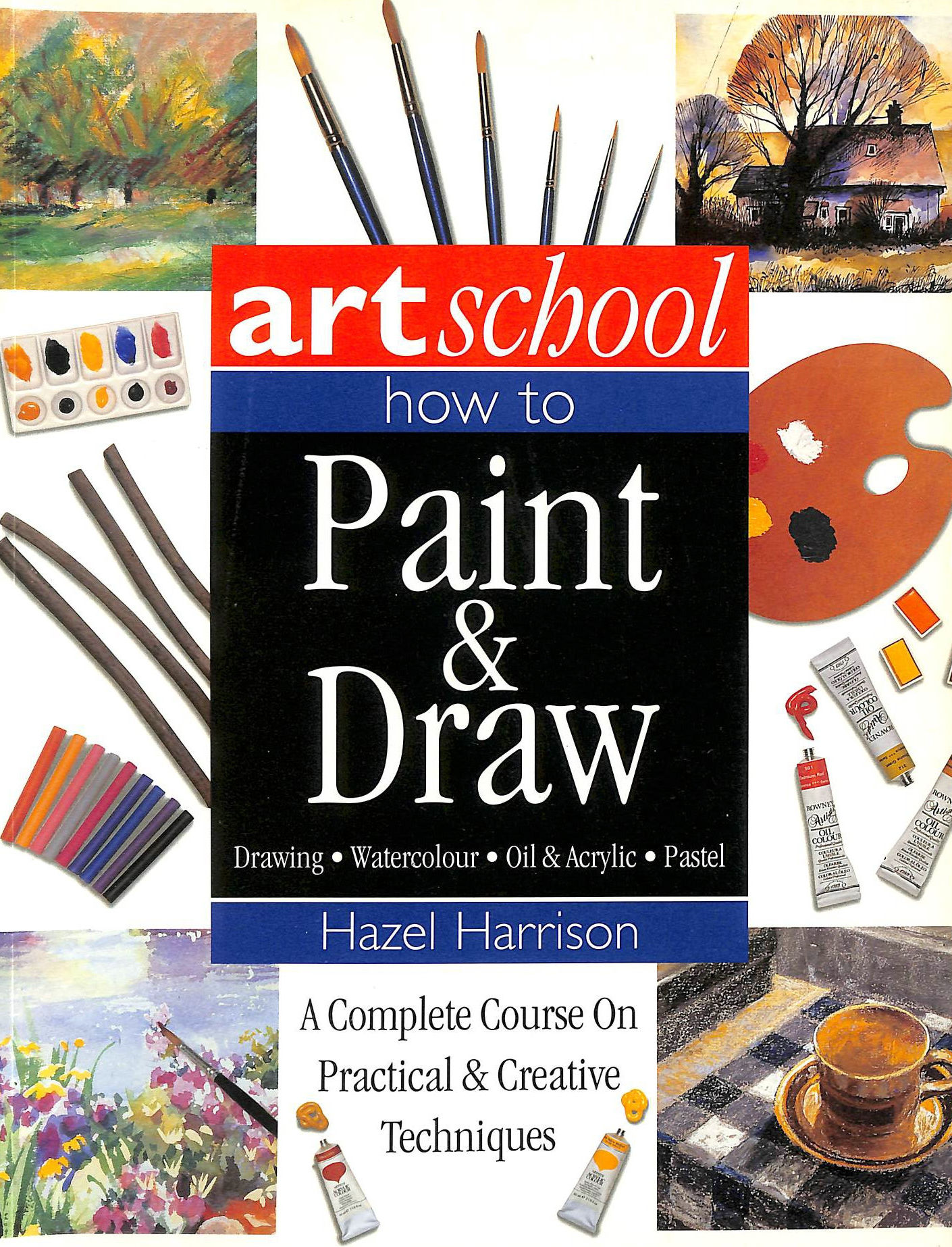 Image for Art School: How to Paint and Draw: A Complete Course on Practical and Creative Techniques