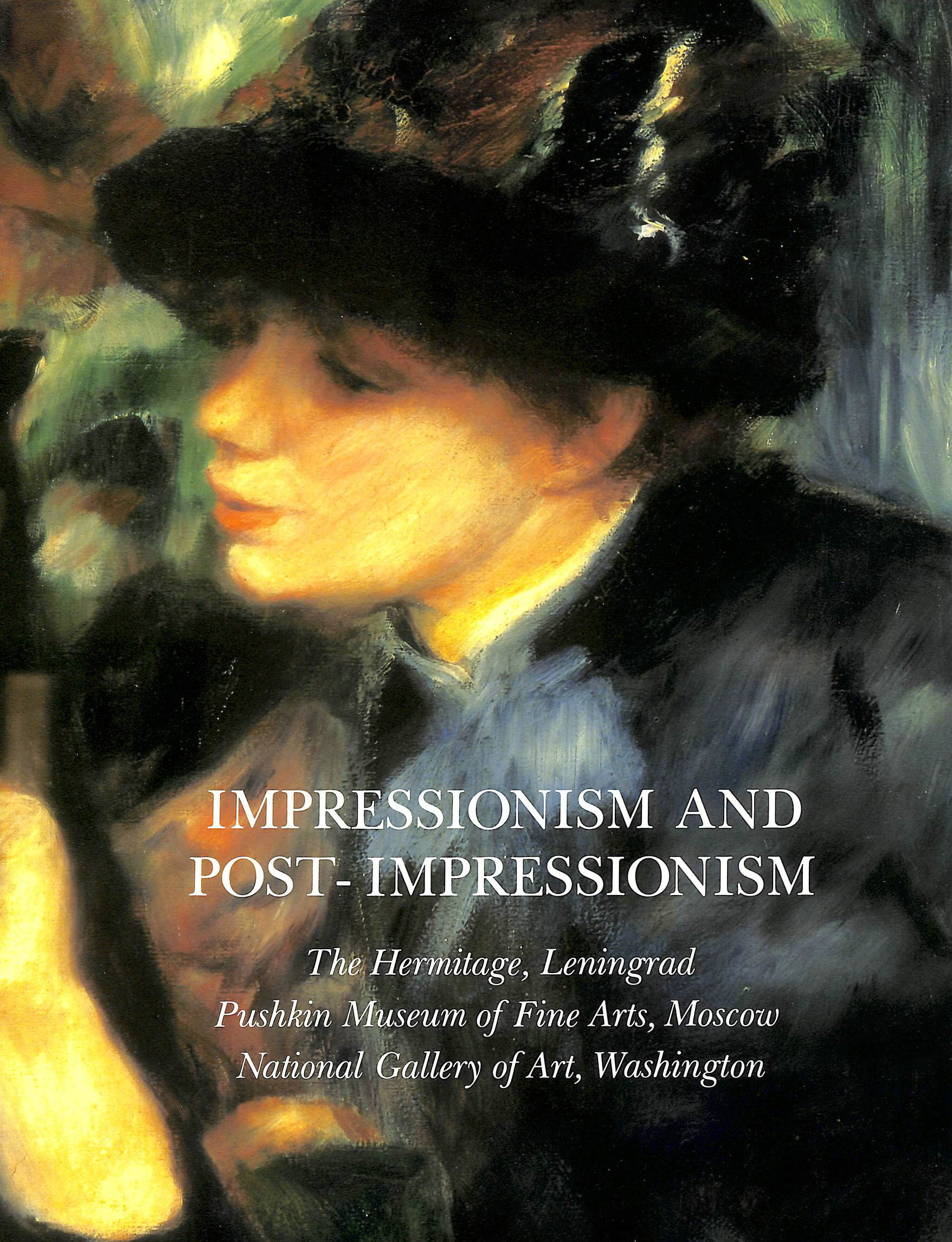 Image for Impressionism and Post-Impressionism: The Hermitage, Leningrad, the Pushkin Museum of Fine Arts, Moscow, and the National Gallery of Art, Washington