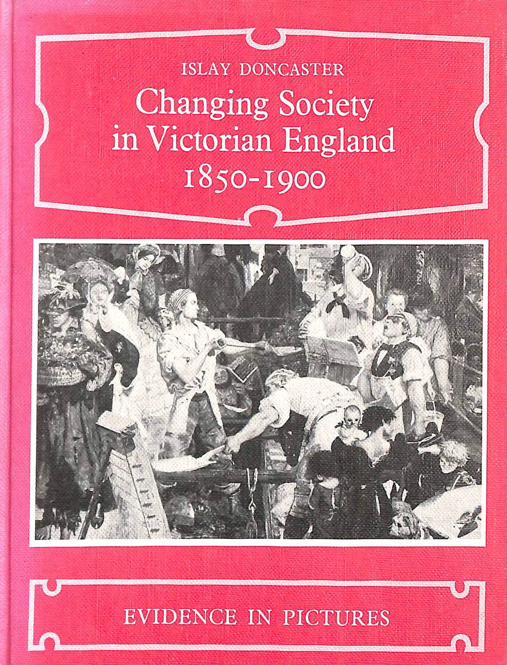 Image for Changing society in Victorian England 1850-1900 (Evidence in pictures series)