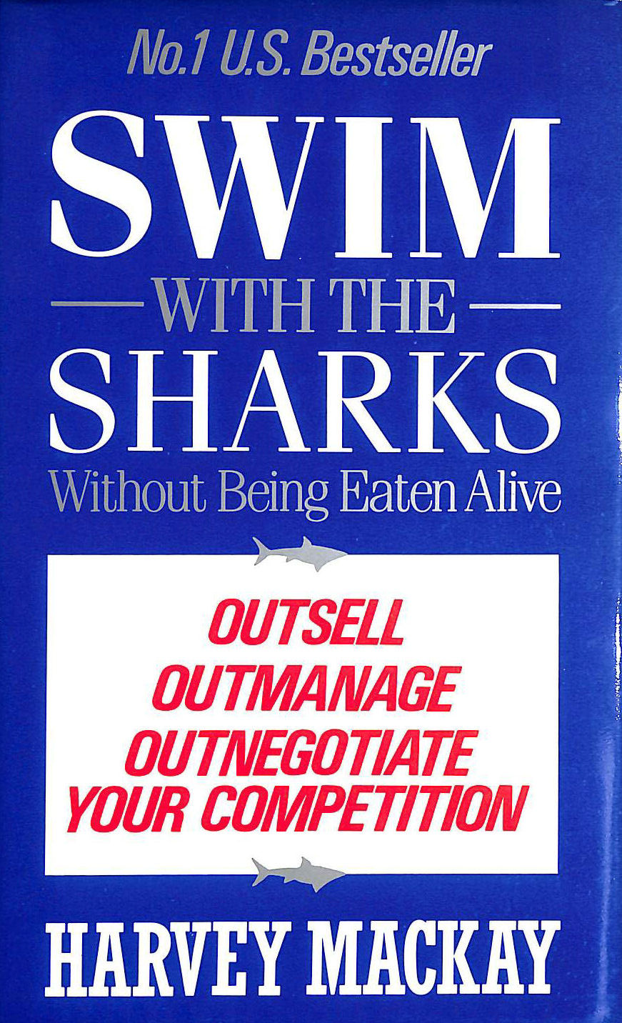Image for Swim with the Sharks Without Being Eaten Alive: Out Sell, Out Manage and Out Negotiate Your Competition