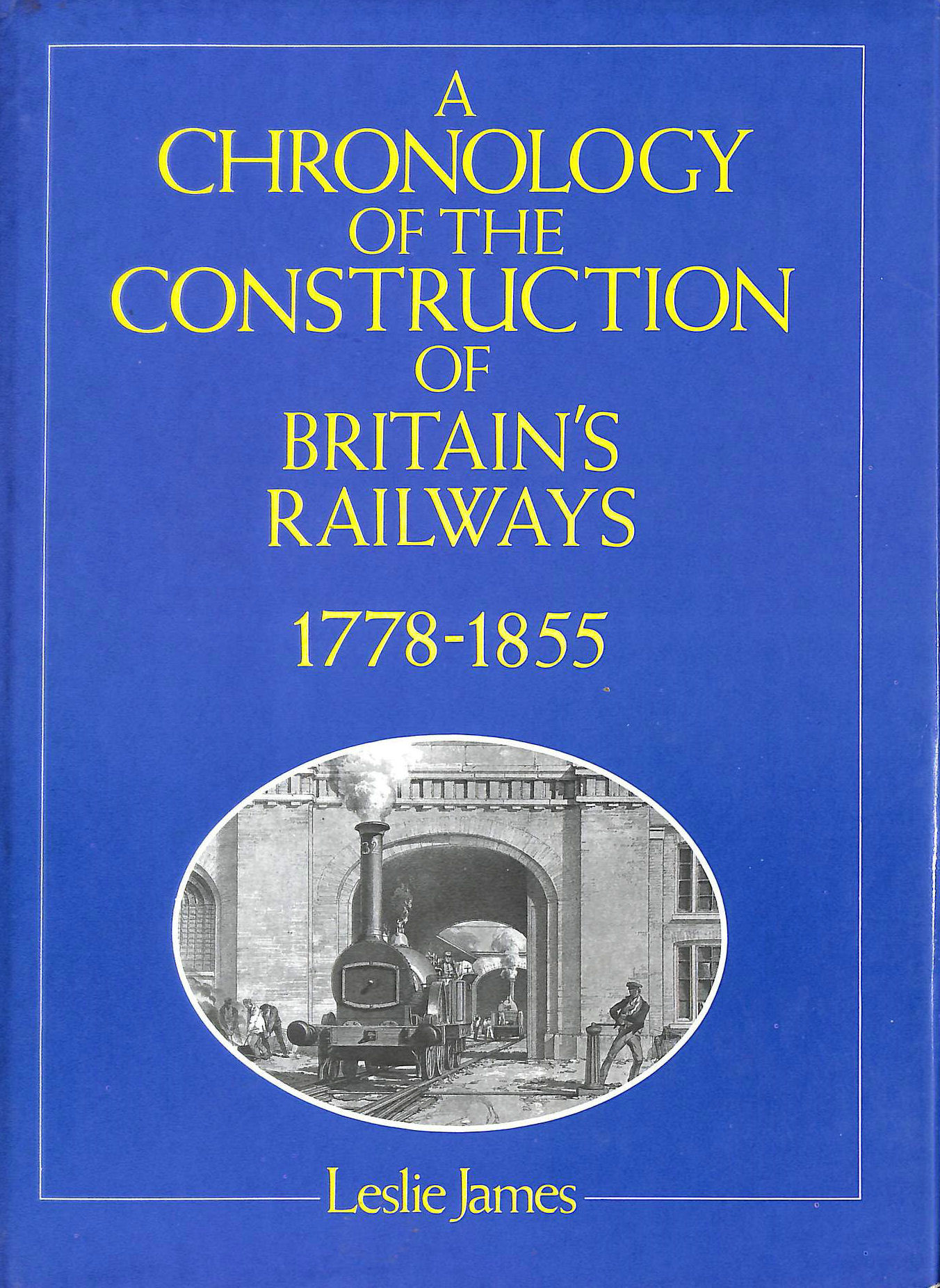 Image for Chronology of the Construction of Britain's Railways, 1778-1855