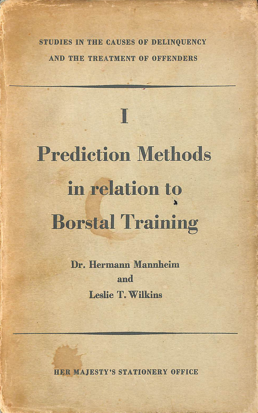 Image for Prediction Methods in Relation to Borstal Training: Studies in the Causes of Delinquency and the Treatment of Offenders I