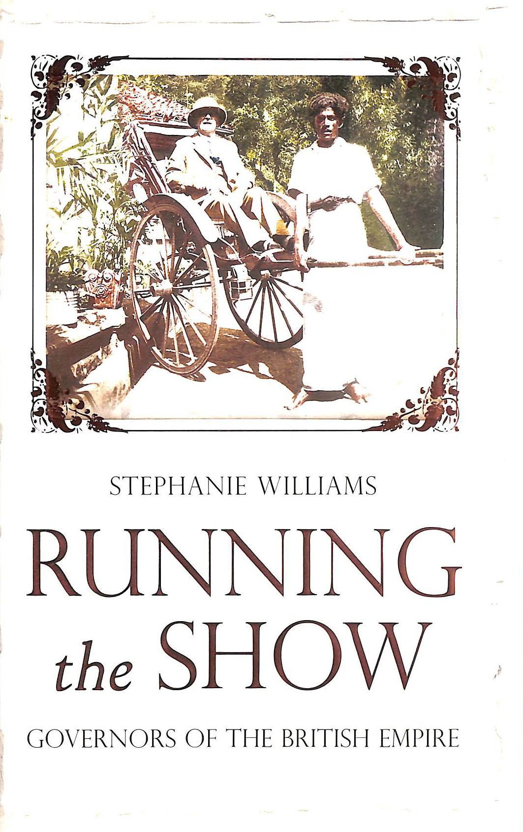Image for Running the Show: The Extraordinary Stories of the Men who Governed the British Empire