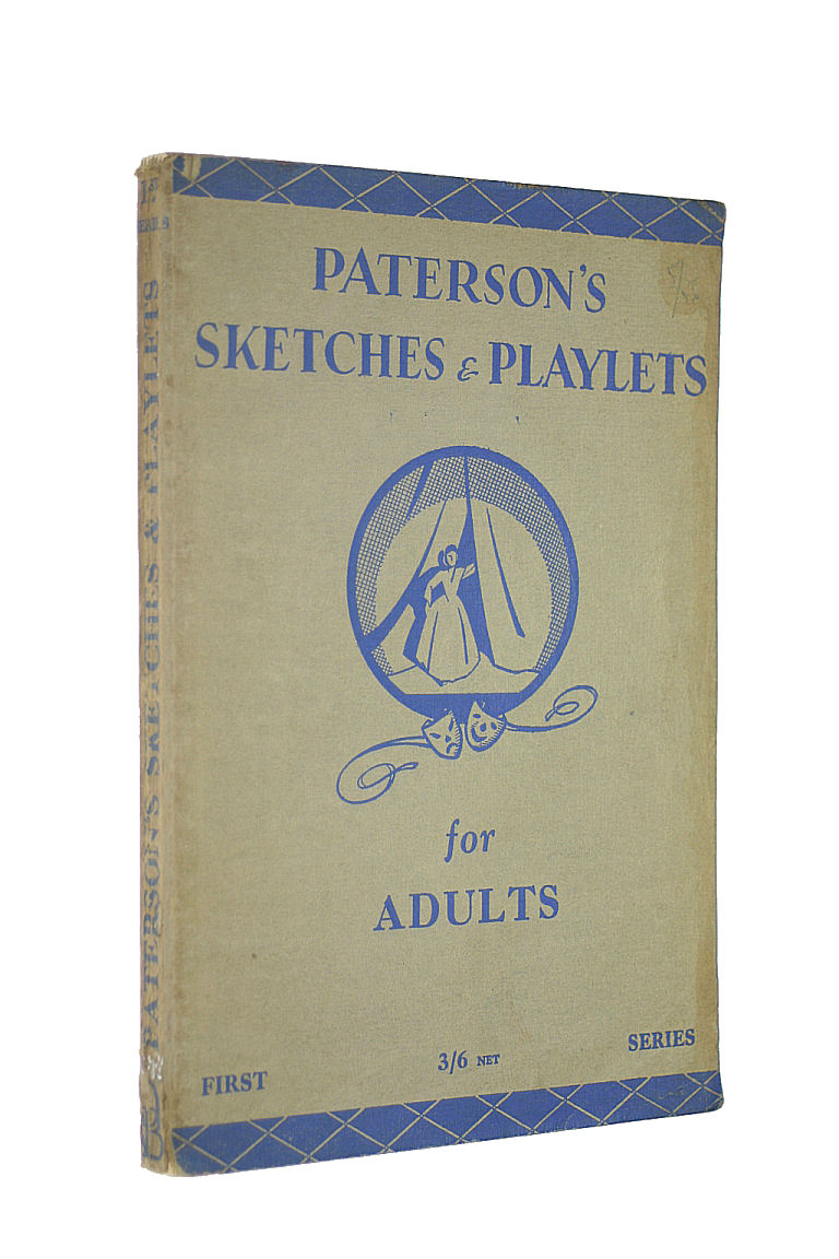 THOMAS THOMSON PATERSON - Sketches & Playlets for Adults. Selected and edited by T. W. Paterson. First series