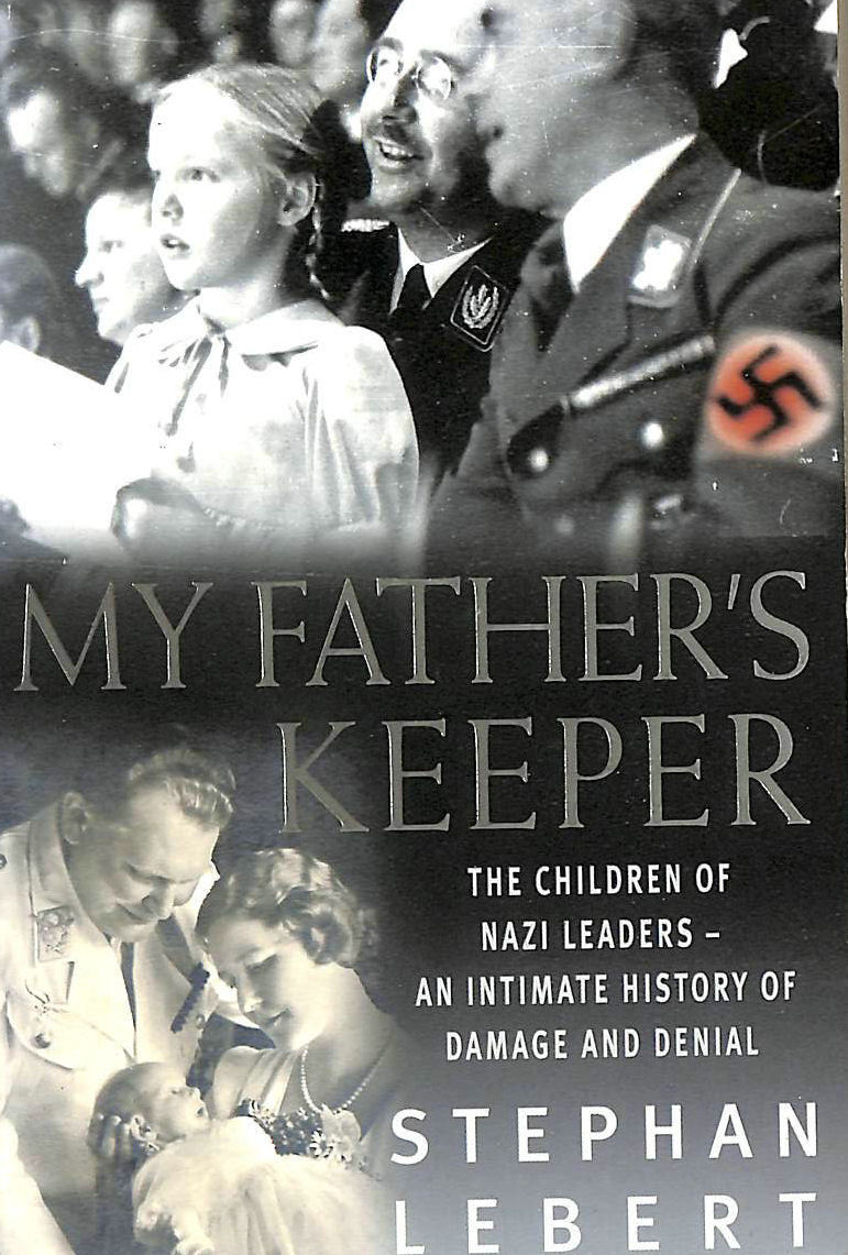 Image for My Father's Keeper: The Children of Nazi Leaders - An Intimate History of Damage and Denial: How Nazis' Children Grew Up with Parents' Guilt