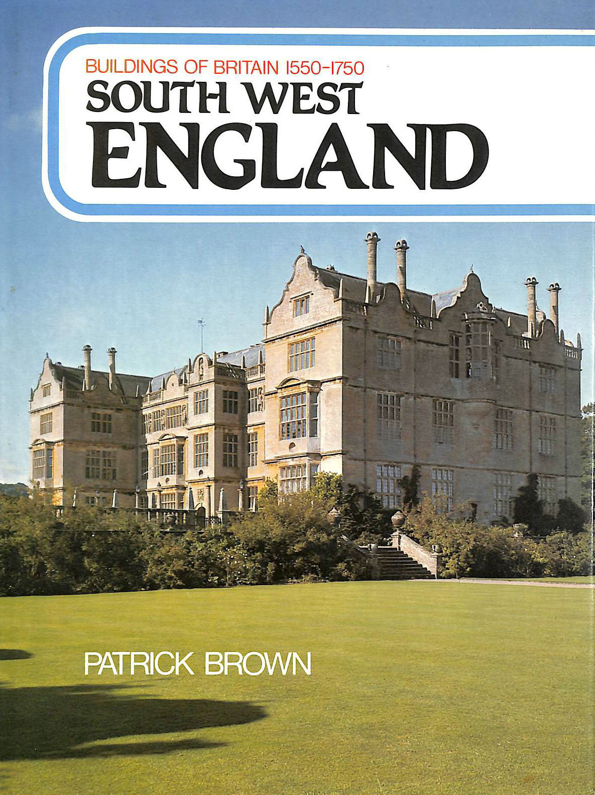 Image for Buildings of Britain, 1550-1750: South and West England