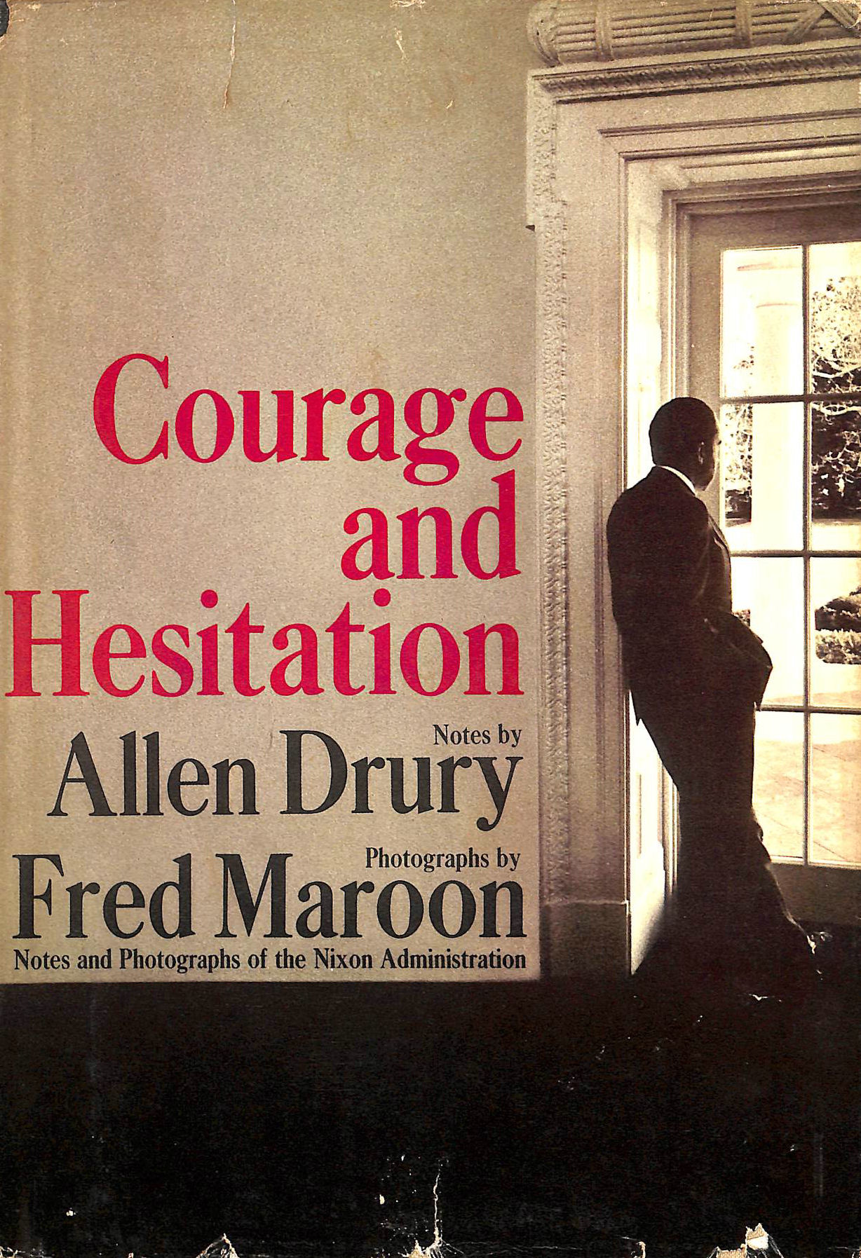 Image for Courage And Hesitation: Notes And Photographs Of The Nixon Administration