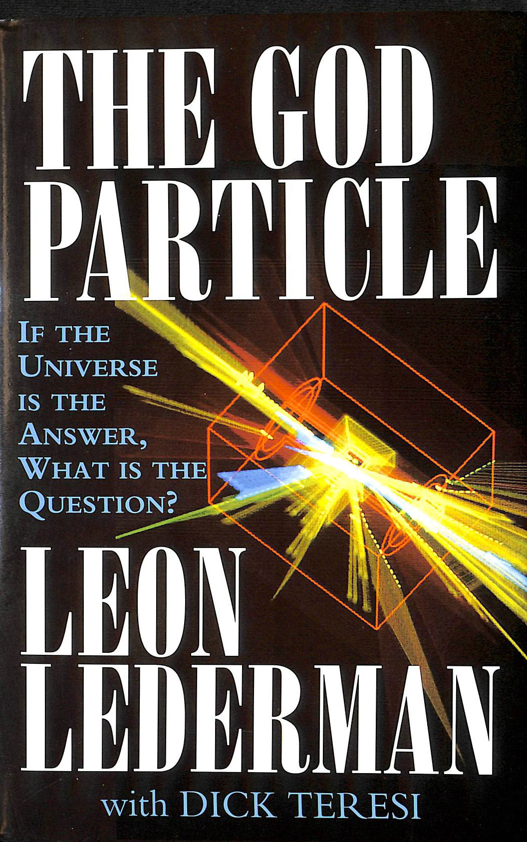 Image for The God Particle: If the Universe is the Answer, What is the Question?