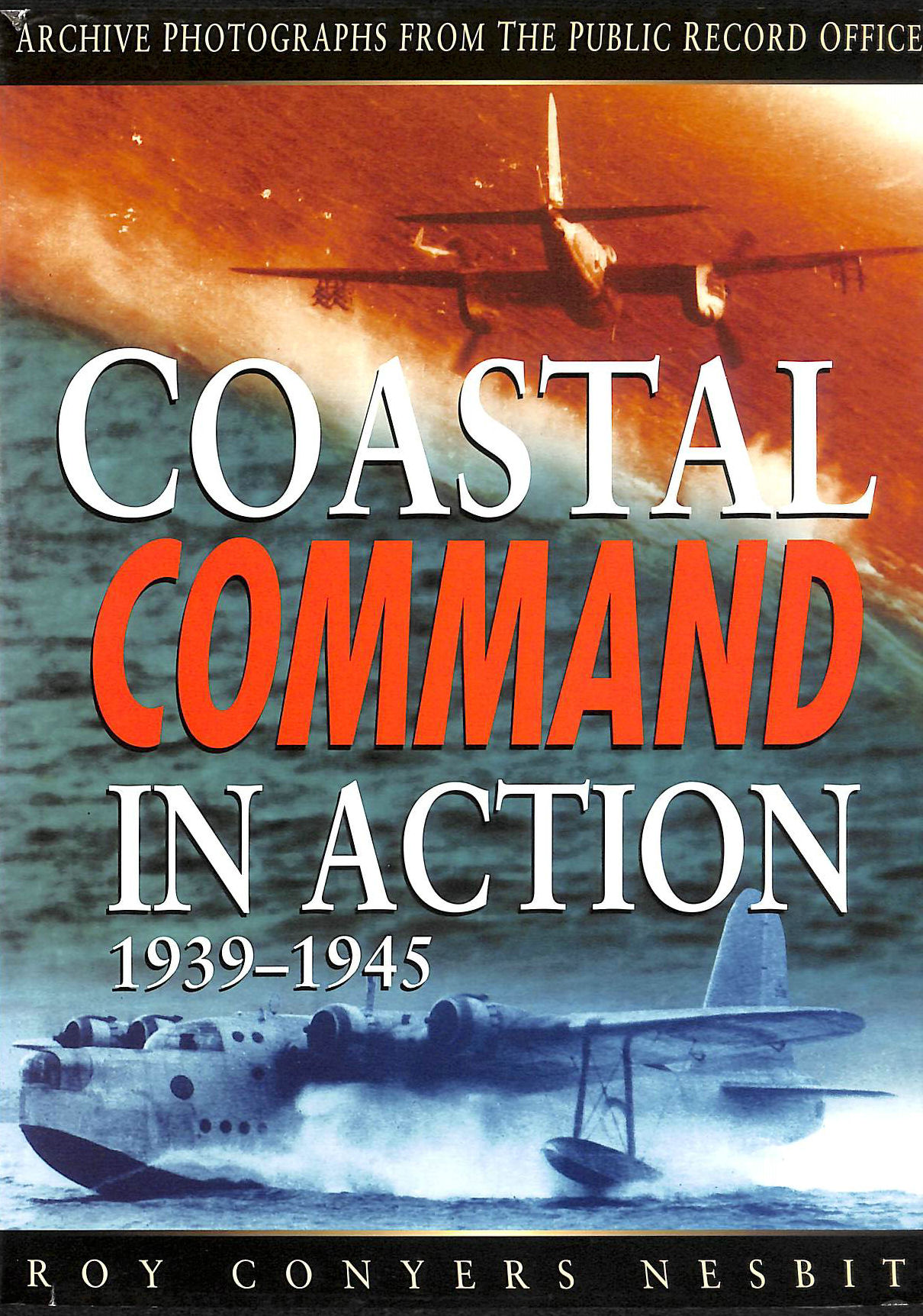 Image for RAF Coastal Command in Action, 1939-45: Archive Photographs from the Public Record Office