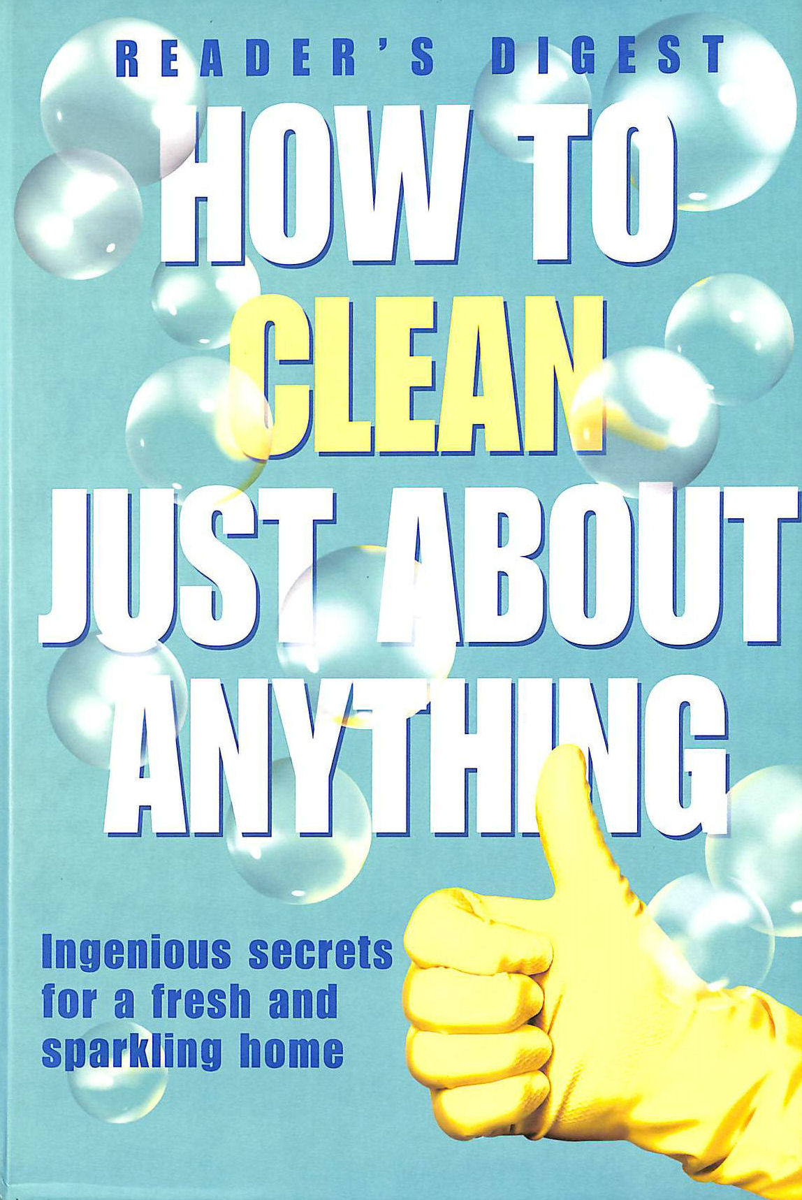 Image for How to Clean Just About Anything: Ingenious Secrets for a Fresh and Sparkling Home (Readers Digest)