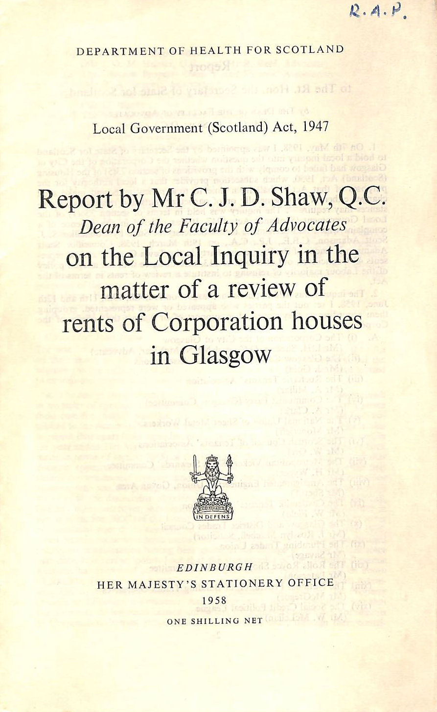 Image for Report of Mr C. J. D. Shaw, Q.C. on the Local Inquiry on the matter of a review of rents of Corporation houses in Glasgow