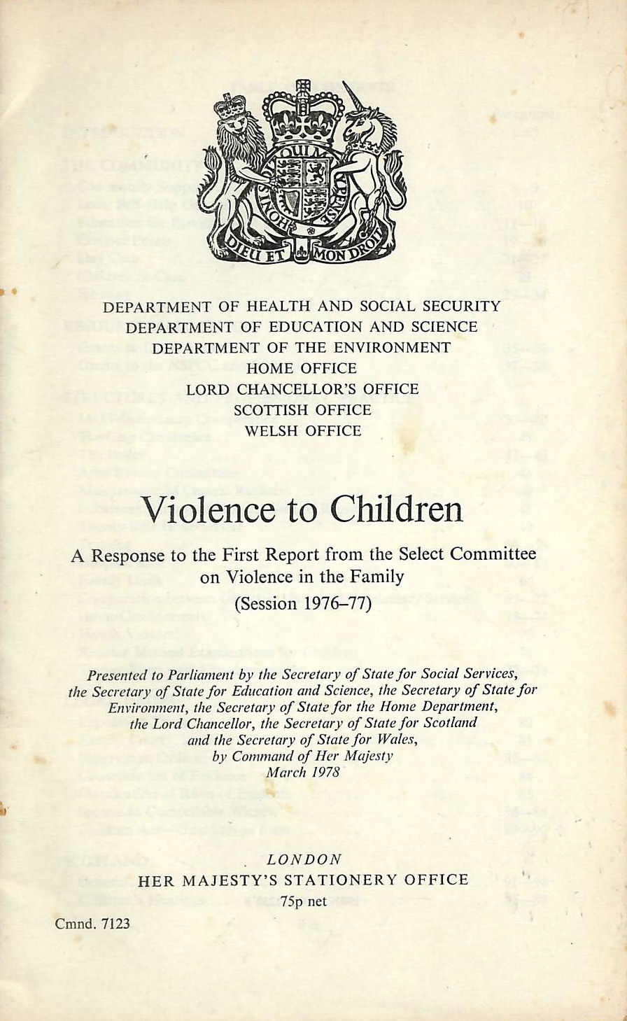 Image for Violence to children, a response to the first report from the Select Committee on Violence in the Family (session 1976-77) (Cmnd.7123)