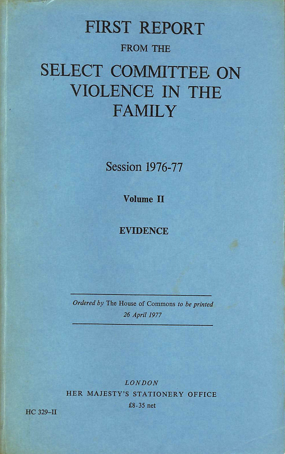 Image for First Report from the Select Committee on Violence in the Family, Session 1976-77. Volume II: Evidence