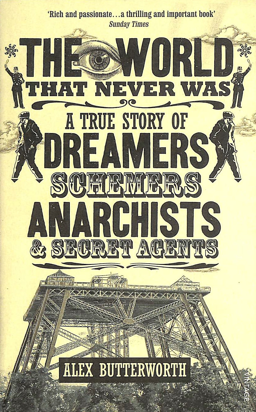 Image for The World That Never Was: A True Story of Dreamers, Schemers, Anarchists and Secret Agents