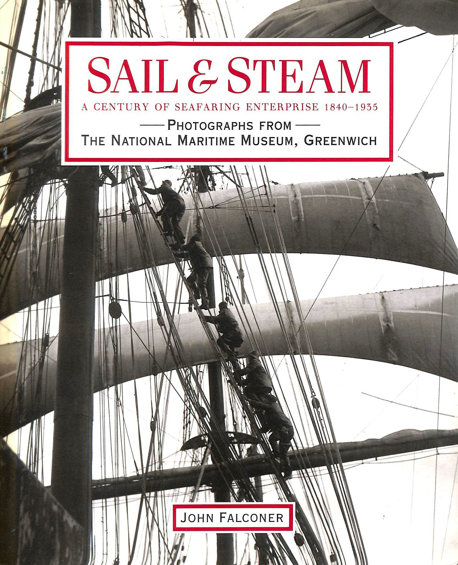 Image for Sail And Steam: A Century of Seafaring Enterprise 1840-1935, Photographs from the National Maritime Museum, Greenwich