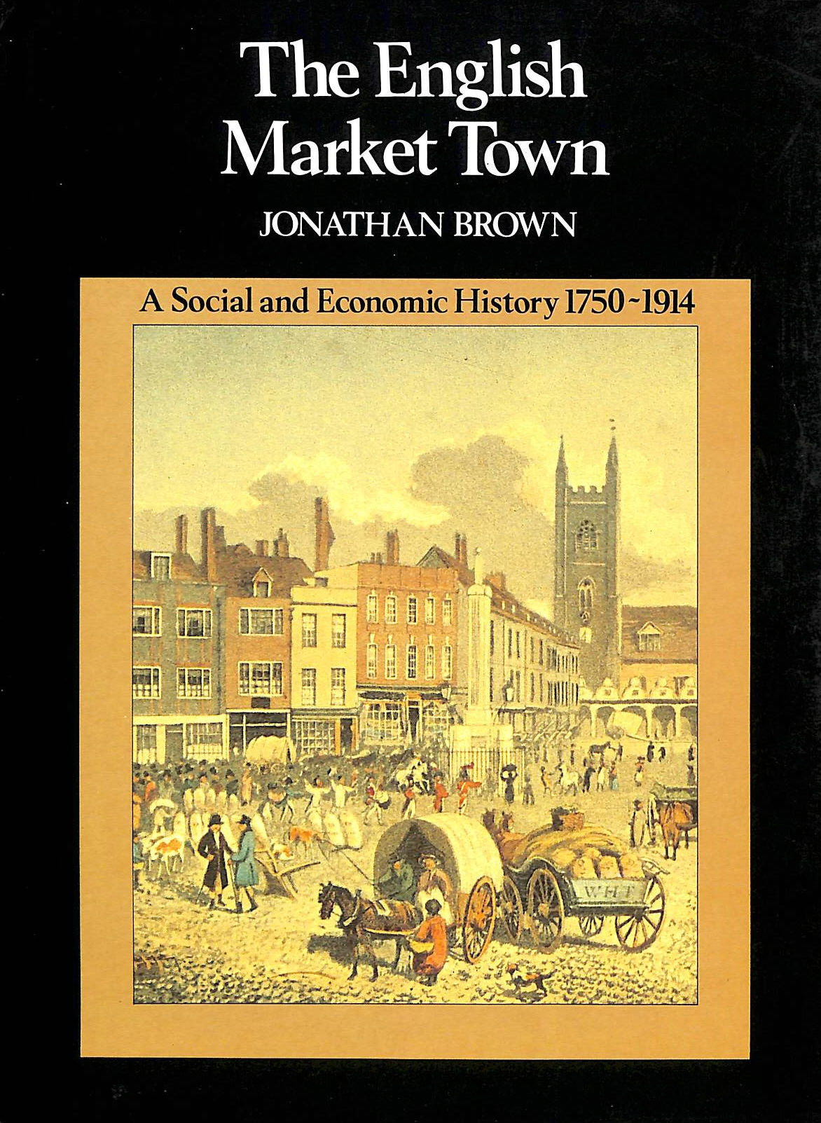Image for The English Market Town - A Social and Economic History 1750-1914