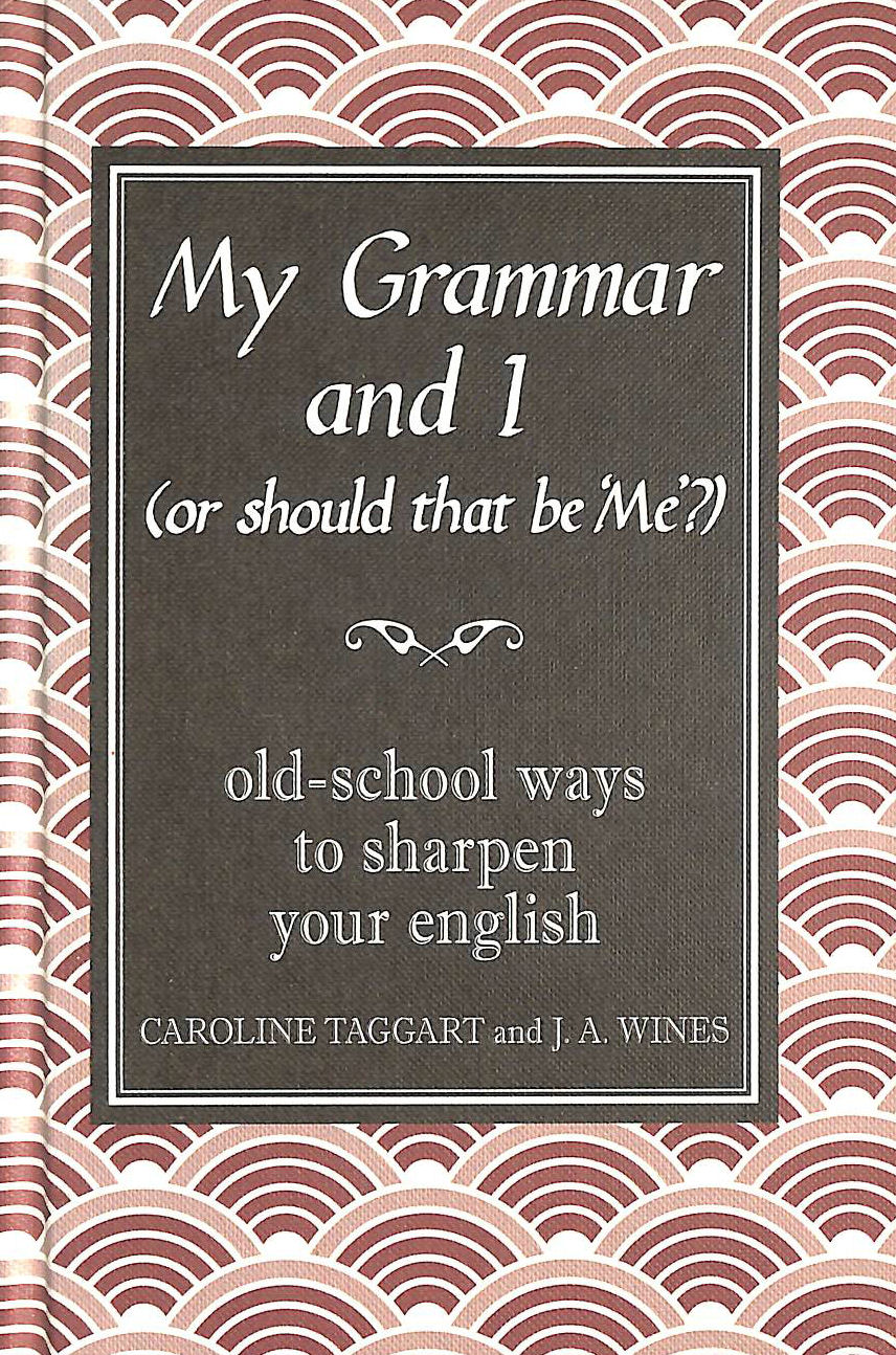 Image for My Grammar and I (Or Should That Be 'Me'?): Old-School Ways to Sharpen Your English (I Used to Know That, )