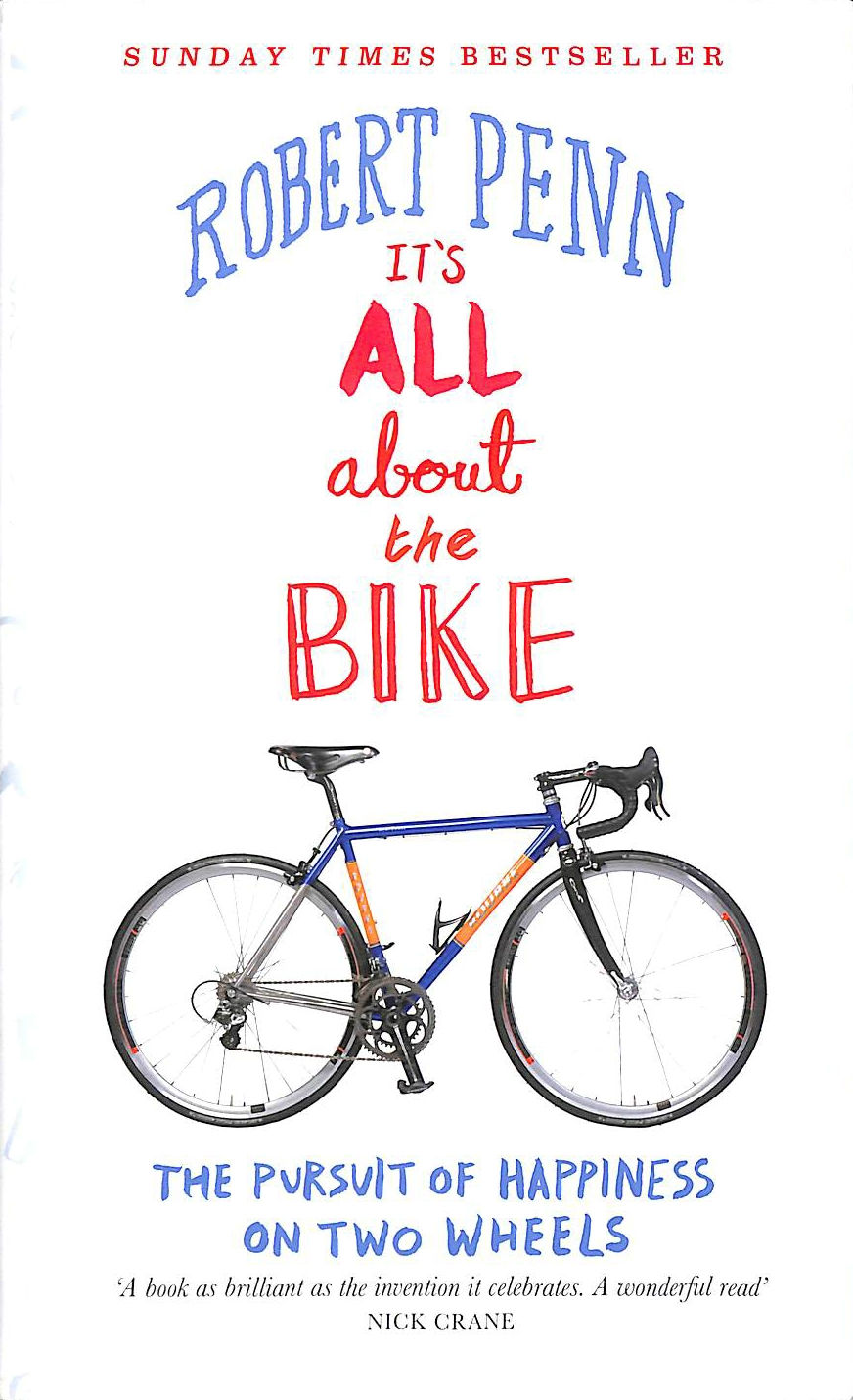 Image for It's All About the Bike: The Pursuit of Happiness On Two Wheels