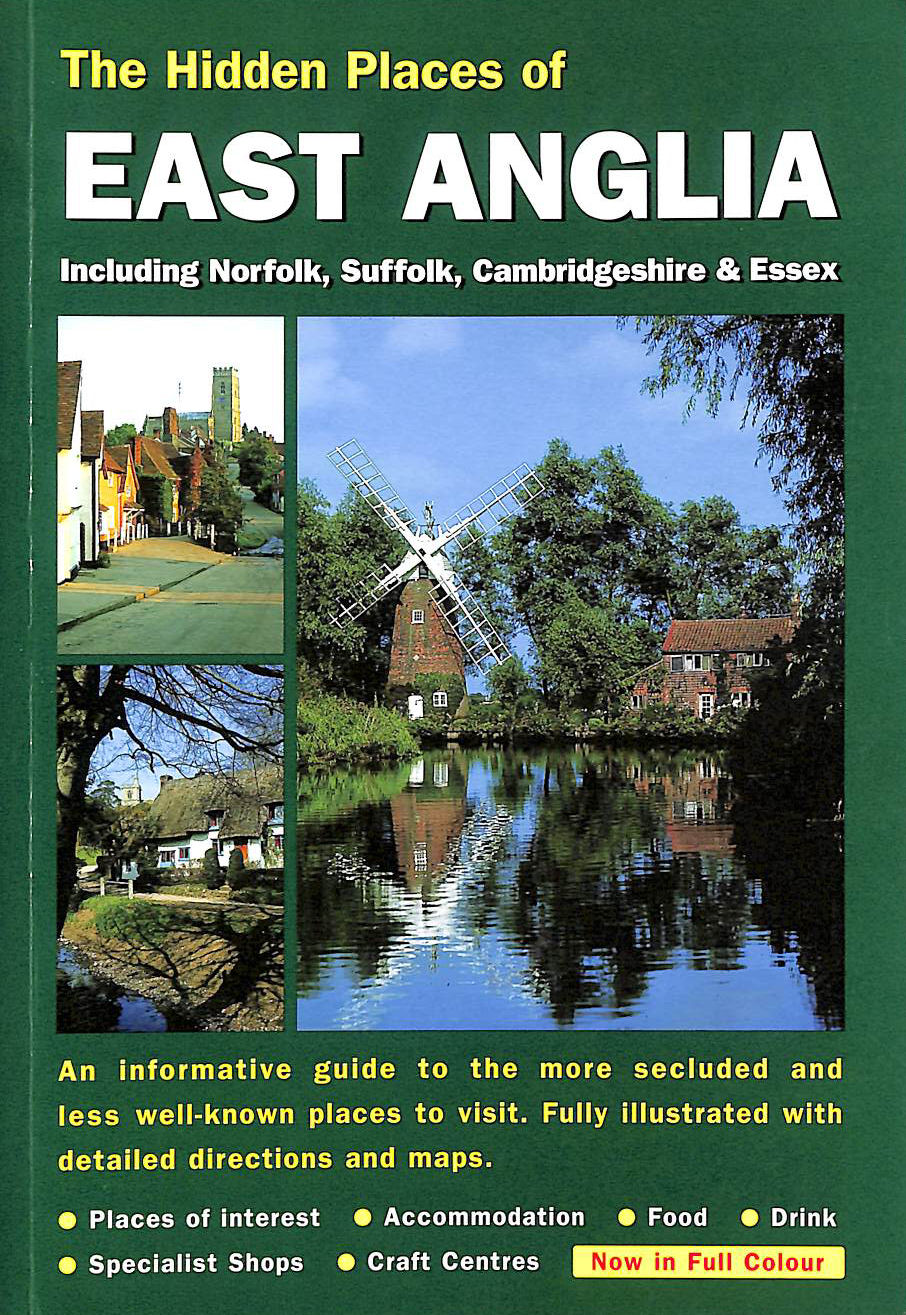 Image for The Hidden Places of East Anglia: Including Norfolk, Suffolk, Cambridgeshire and Essex (Hidden Places Travel Guides)