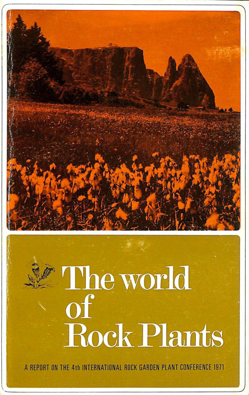 Image for The world of rock plants: A report on the 4th International Rock Garden Plant Conference, 1971