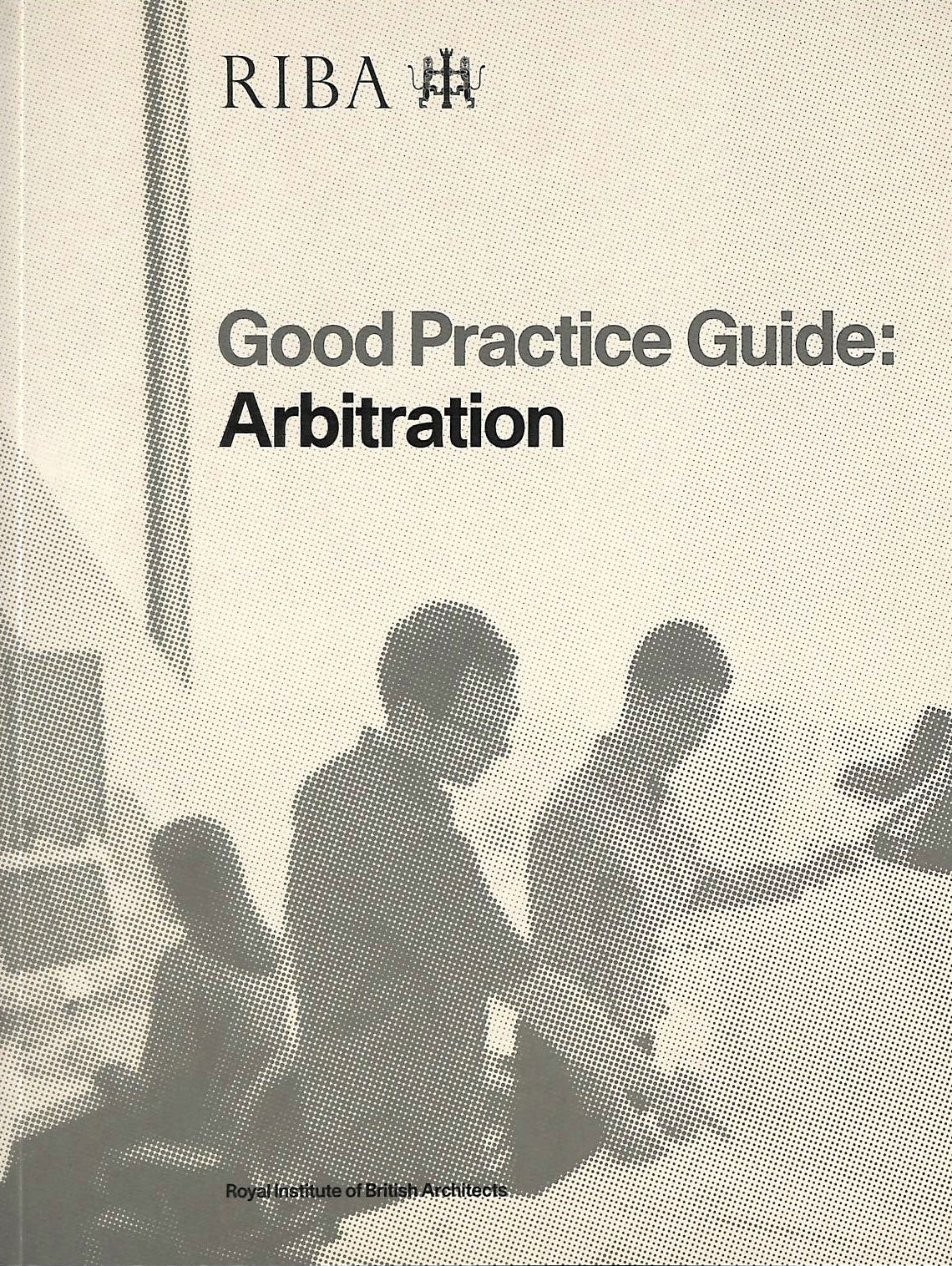Image for Good Practice Guide: Arbitration (Riba Good Practice Guides)