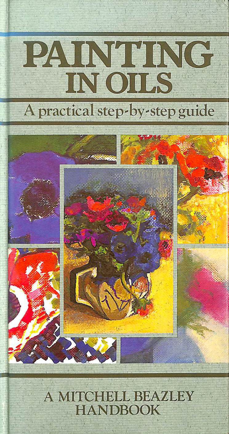 Image for Painting in Oils: A practical step by step guide (A Mitchell Beazley handbook)