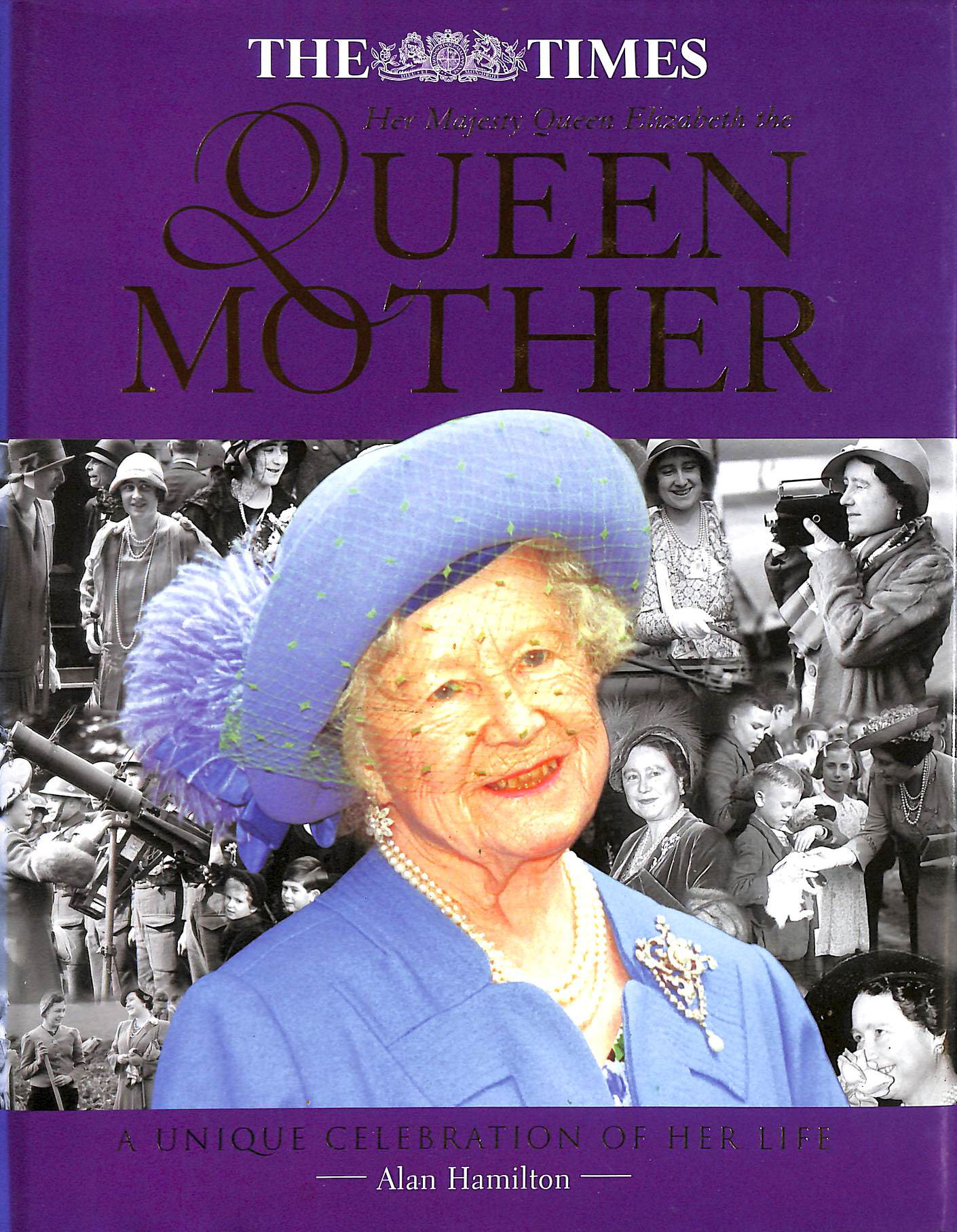 Image for The Times Book of The Queen Mother: A Celebration of the Life and Times of Her Royal Highness Queen Elizabeth the Queen Mother
